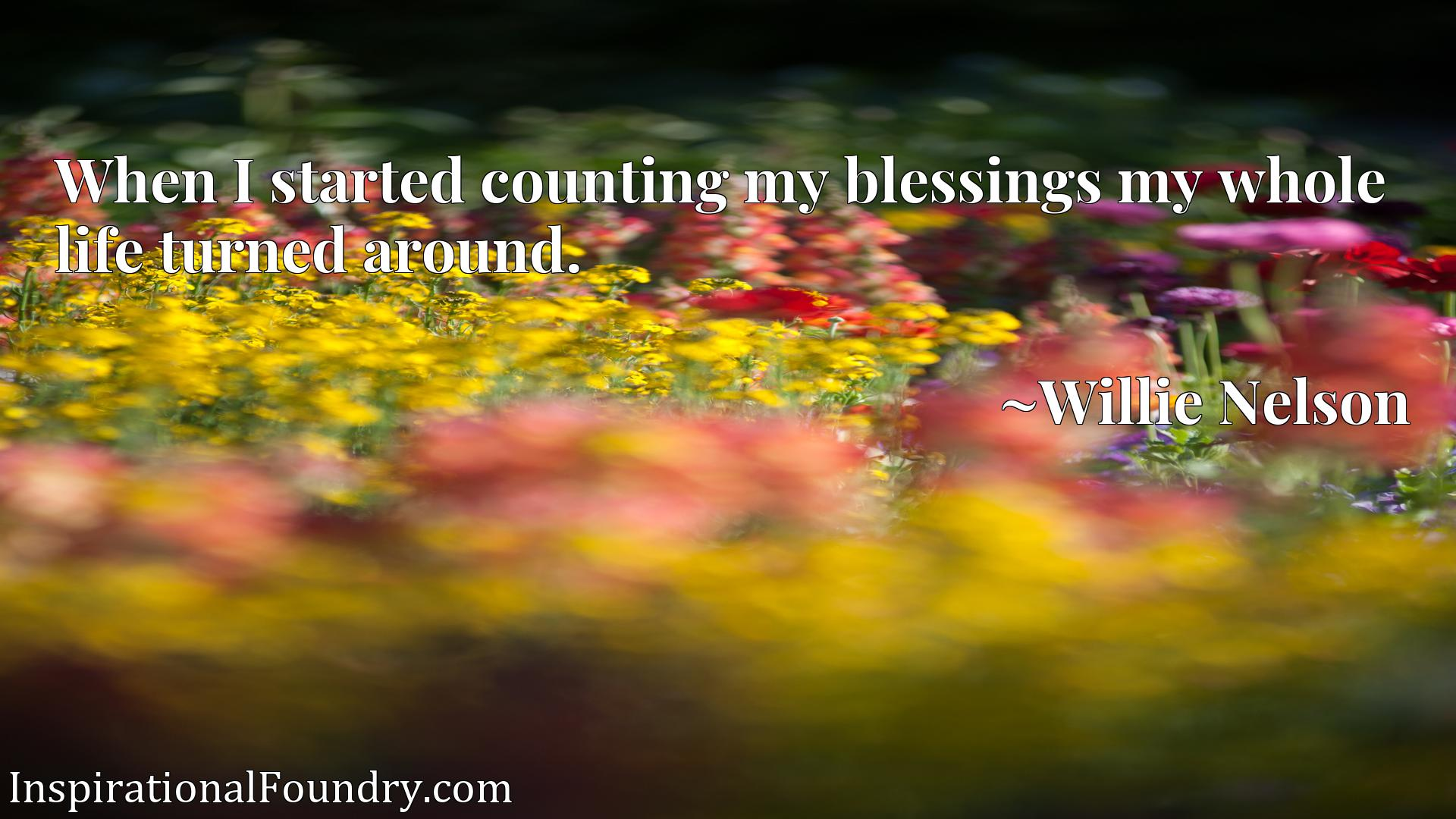Quote Picture :When I started counting my blessings my whole life turned around.