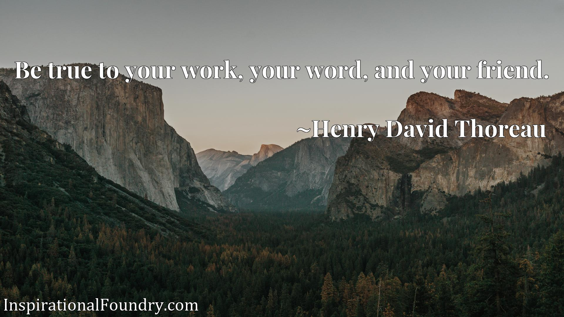 Quote Picture :Be true to your work, your word, and your friend.
