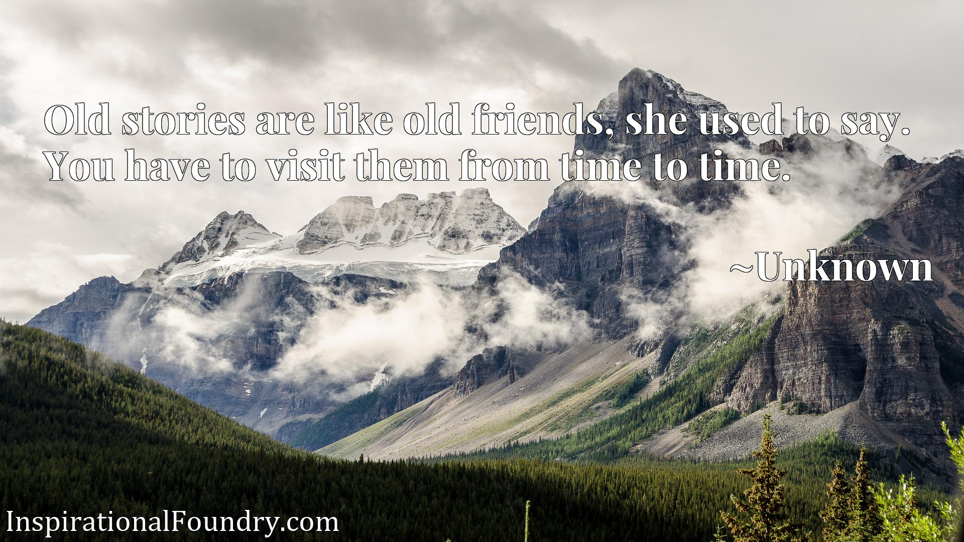 Old stories are like old friends, she used to say. You have to visit them from time to time.