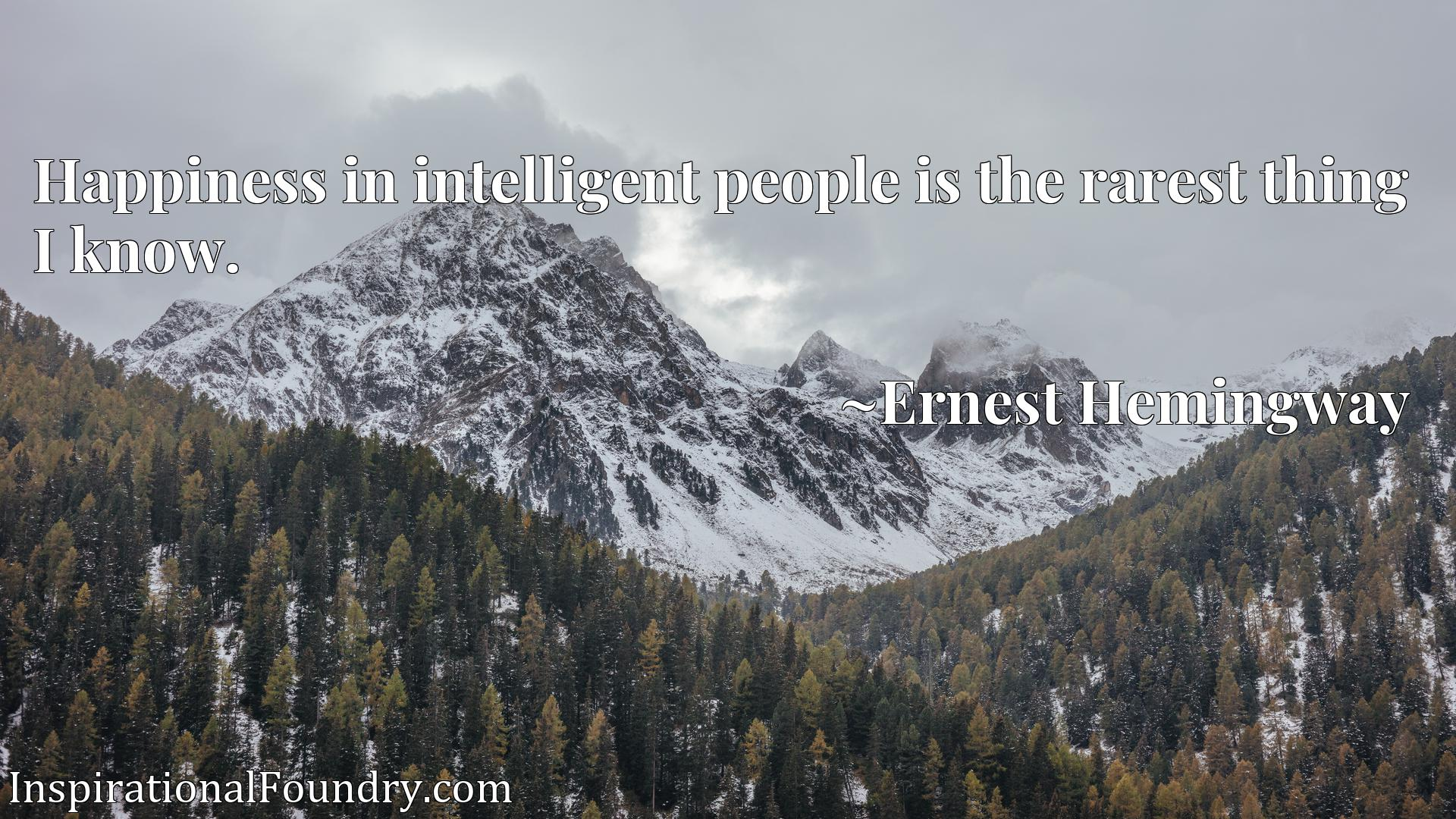 Quote Picture :Happiness in intelligent people is the rarest thing I know.