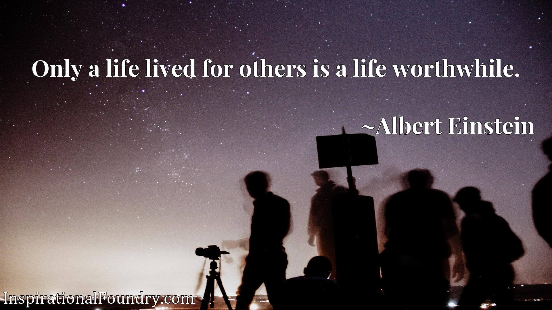Quote Picture :Only a life lived for others is a life worthwhile.