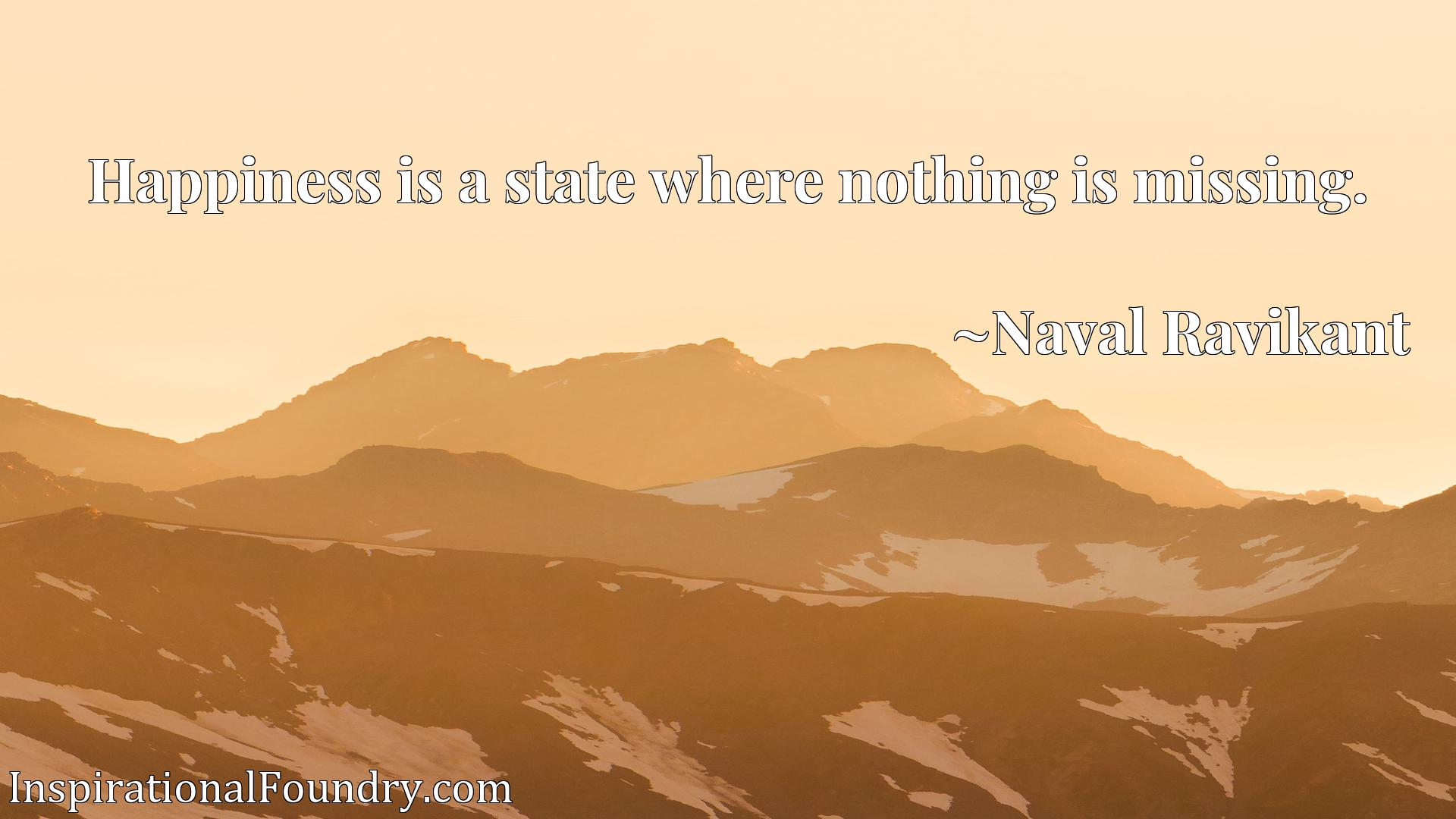 Happiness is a state where nothing is missing.