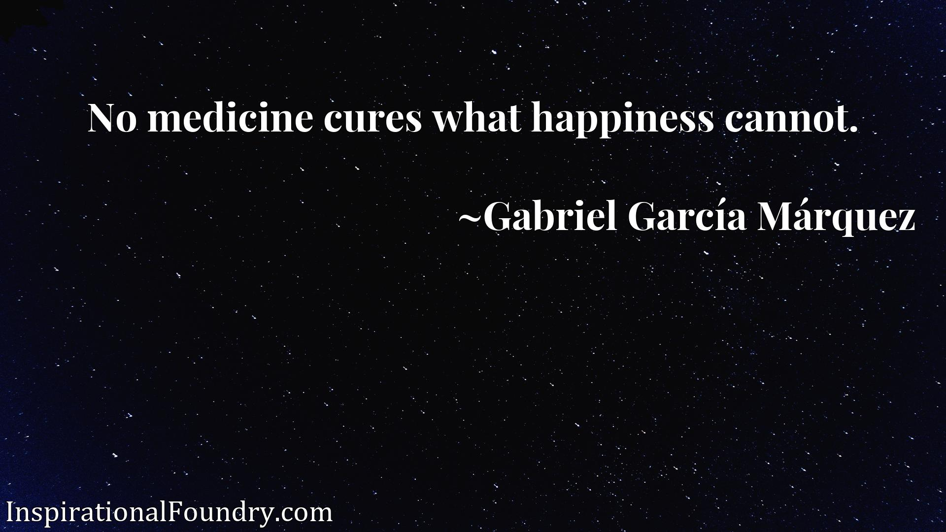 Quote Picture :No medicine cures what happiness cannot.
