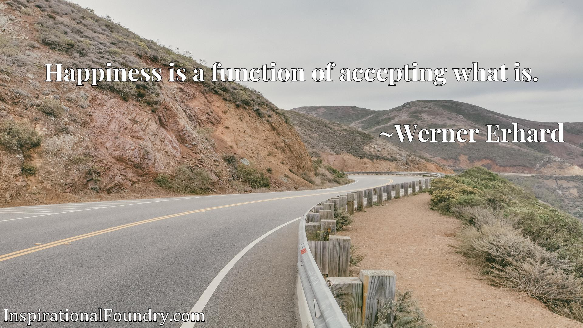Quote Picture :Happiness is a function of accepting what is.