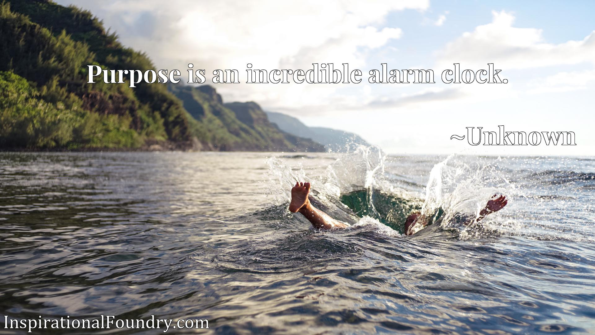 Quote Picture :Purpose is an incredible alarm clock.