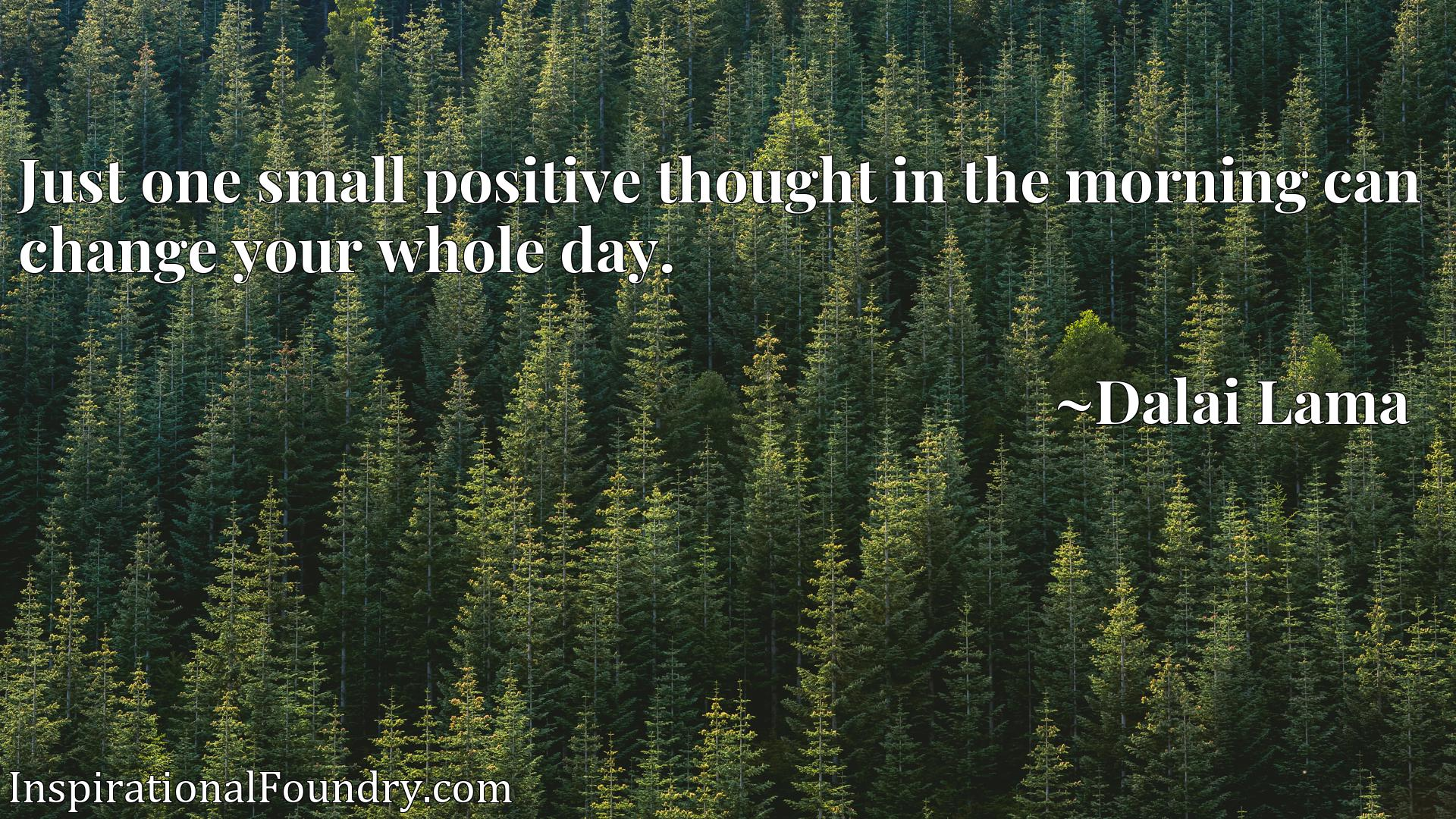 Quote Picture :Just one small positive thought in the morning can change your whole day.