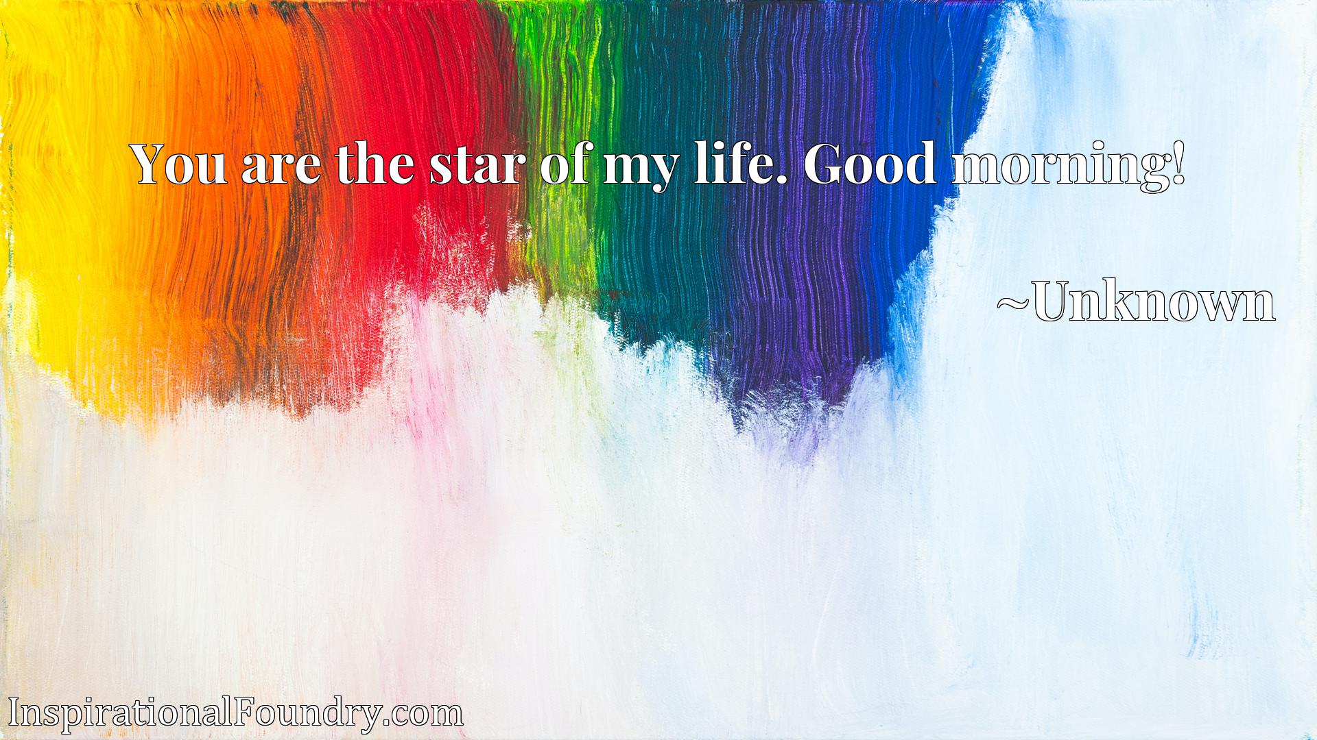 Quote Picture :You are the star of my life. Good morning!