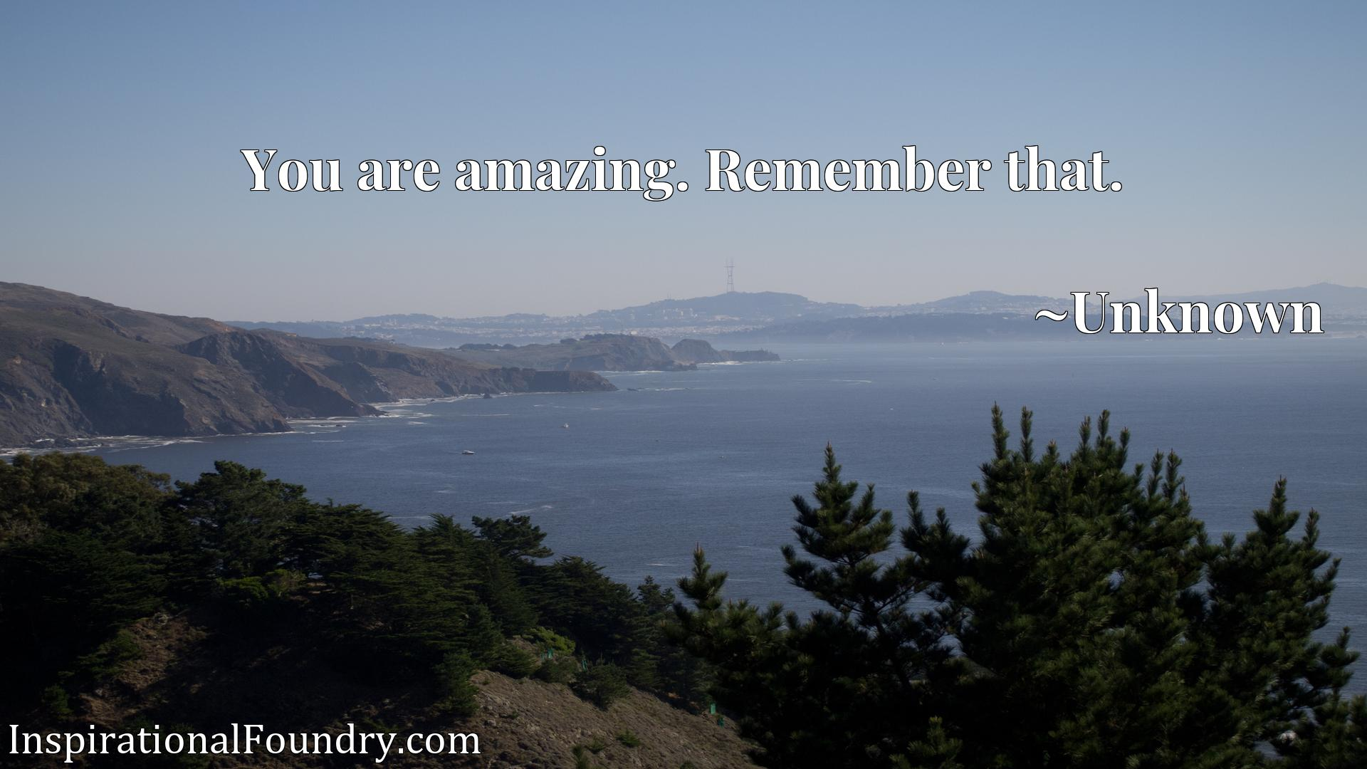 Quote Picture :You are amazing. Remember that.