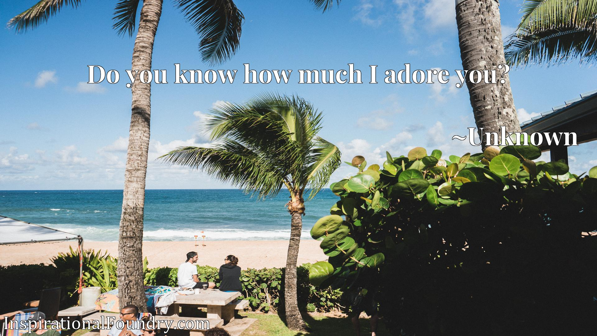 Quote Picture :Do you know how much I adore you?