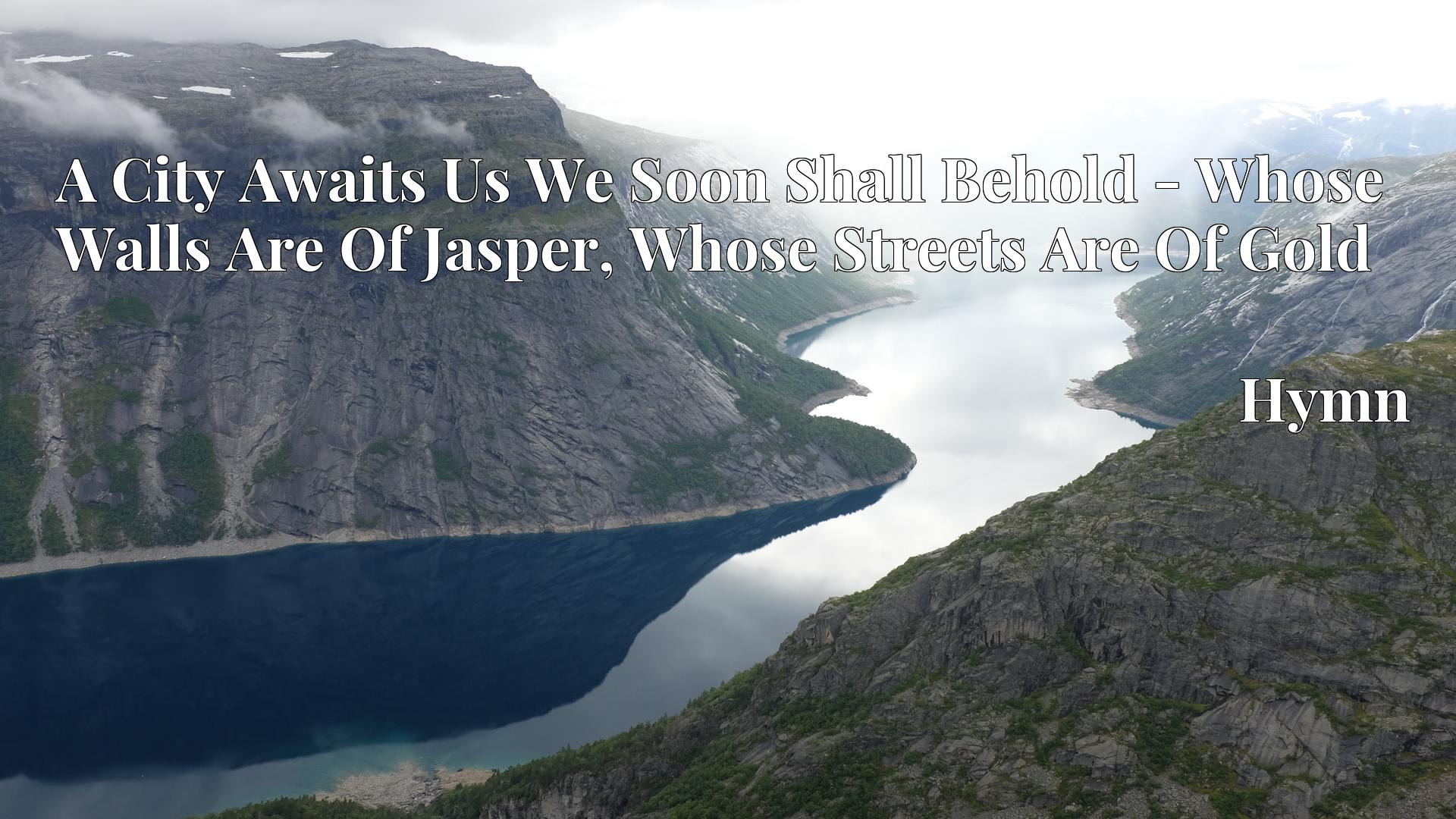 A City Awaits Us We Soon Shall Behold - Whose Walls Are Of Jasper, Whose Streets Are Of Gold - Hymn