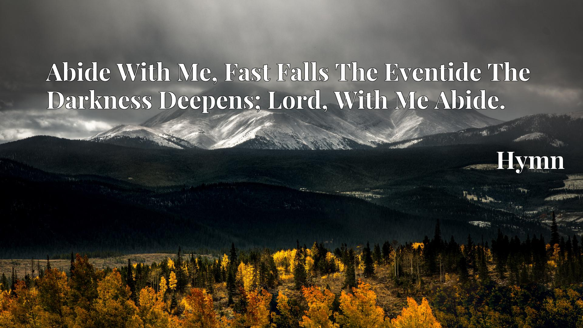 Abide With Me, Fast Falls The Eventide The Darkness Deepens; Lord, With Me Abide. - Hymn