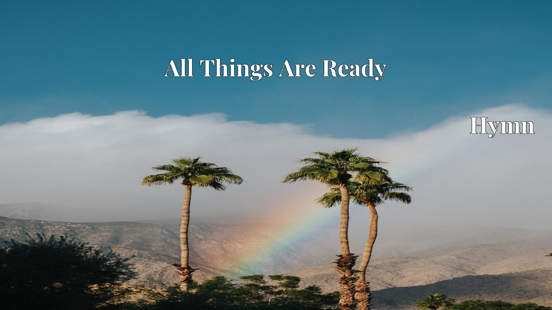All Things Are Ready - Hymn