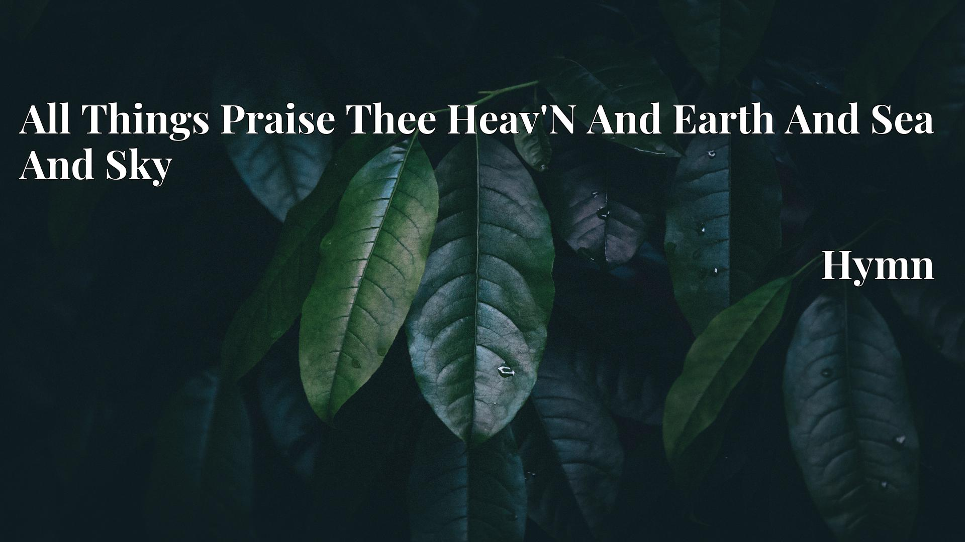 All Things Praise Thee Heav'N And Earth And Sea And Sky - Hymn