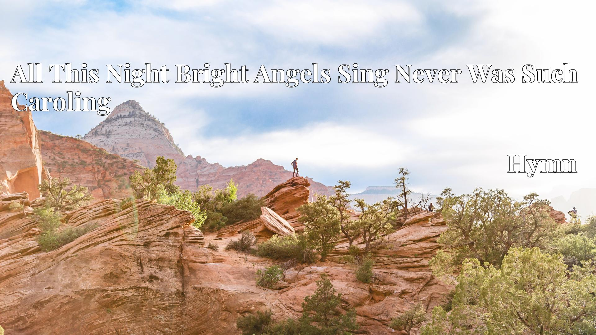 All This Night Bright Angels Sing Never Was Such Caroling - Hymn