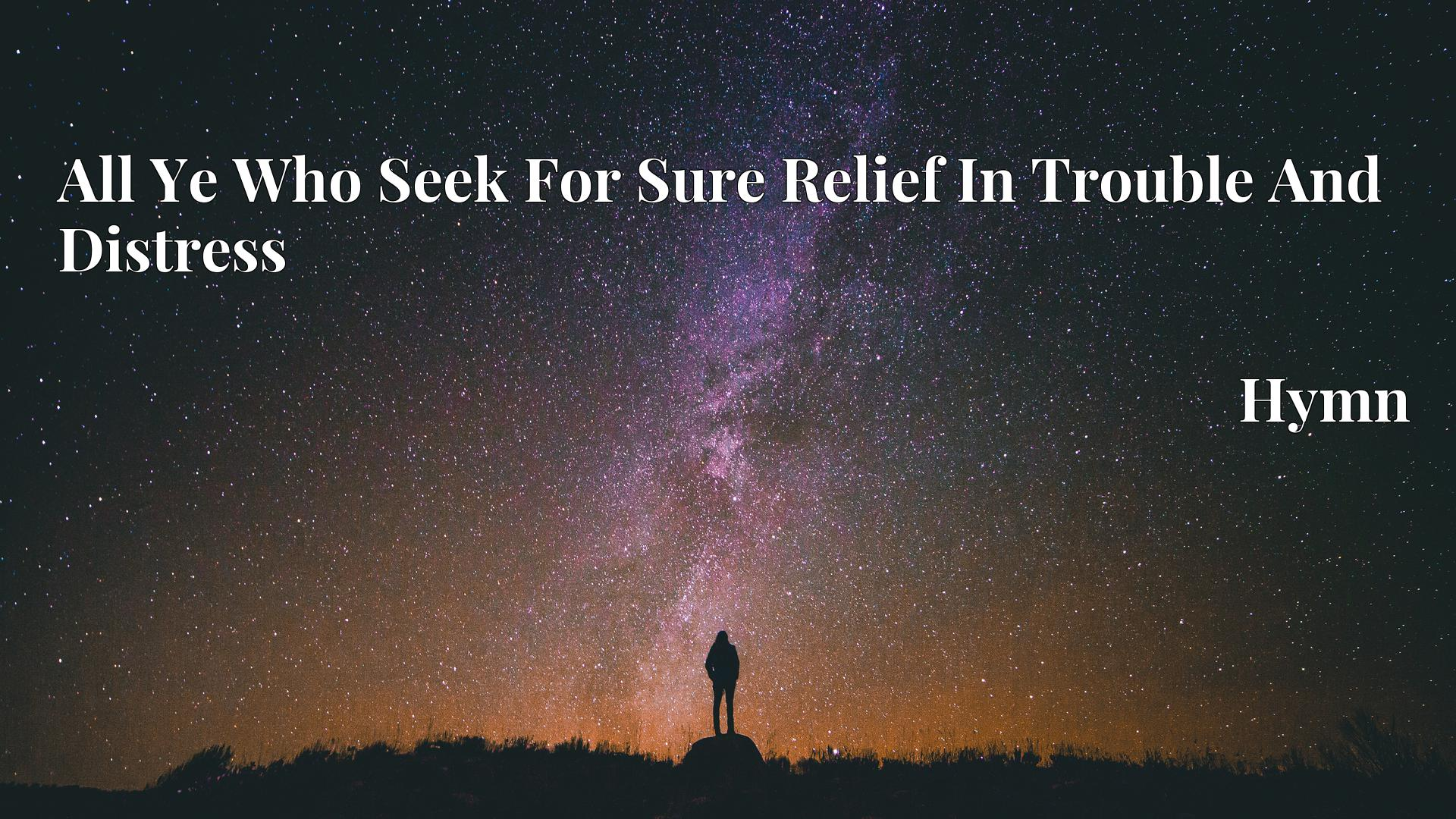 All Ye Who Seek For Sure Relief In Trouble And Distress - Hymn