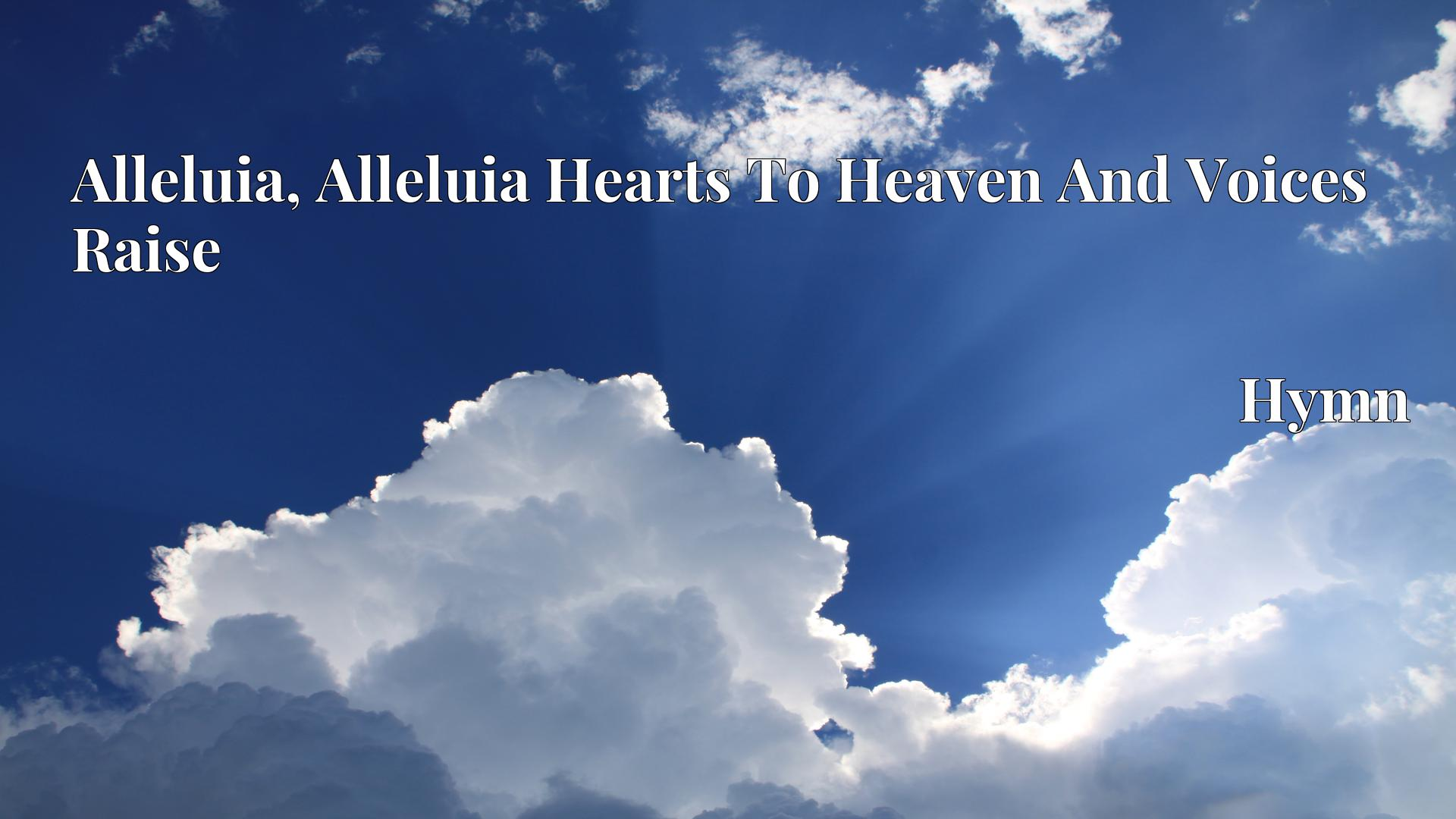 Alleluia, Alleluia Hearts To Heaven And Voices Raise - Hymn