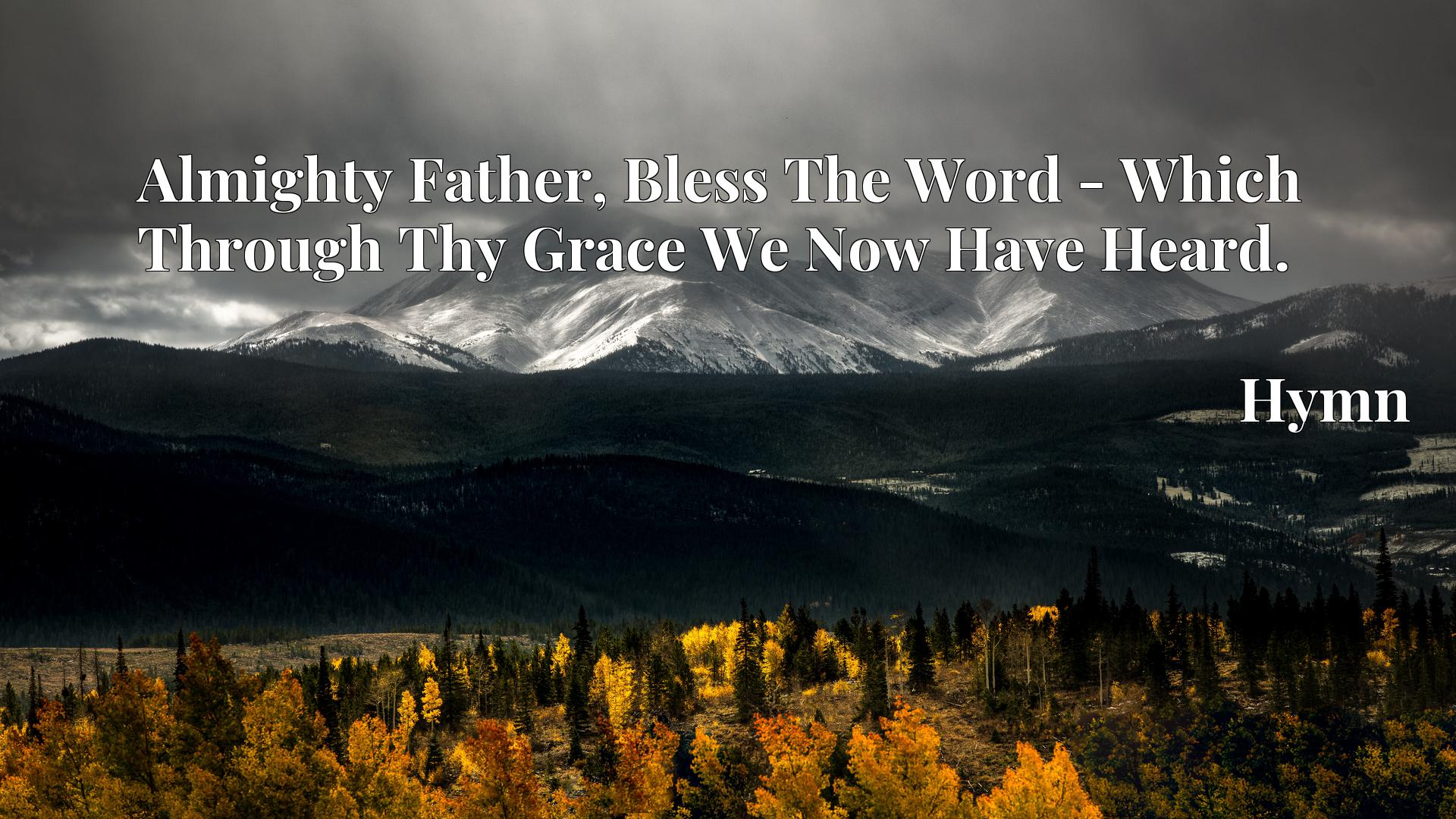 Almighty Father, Bless The Word - Which Through Thy Grace We Now Have Heard. - Hymn