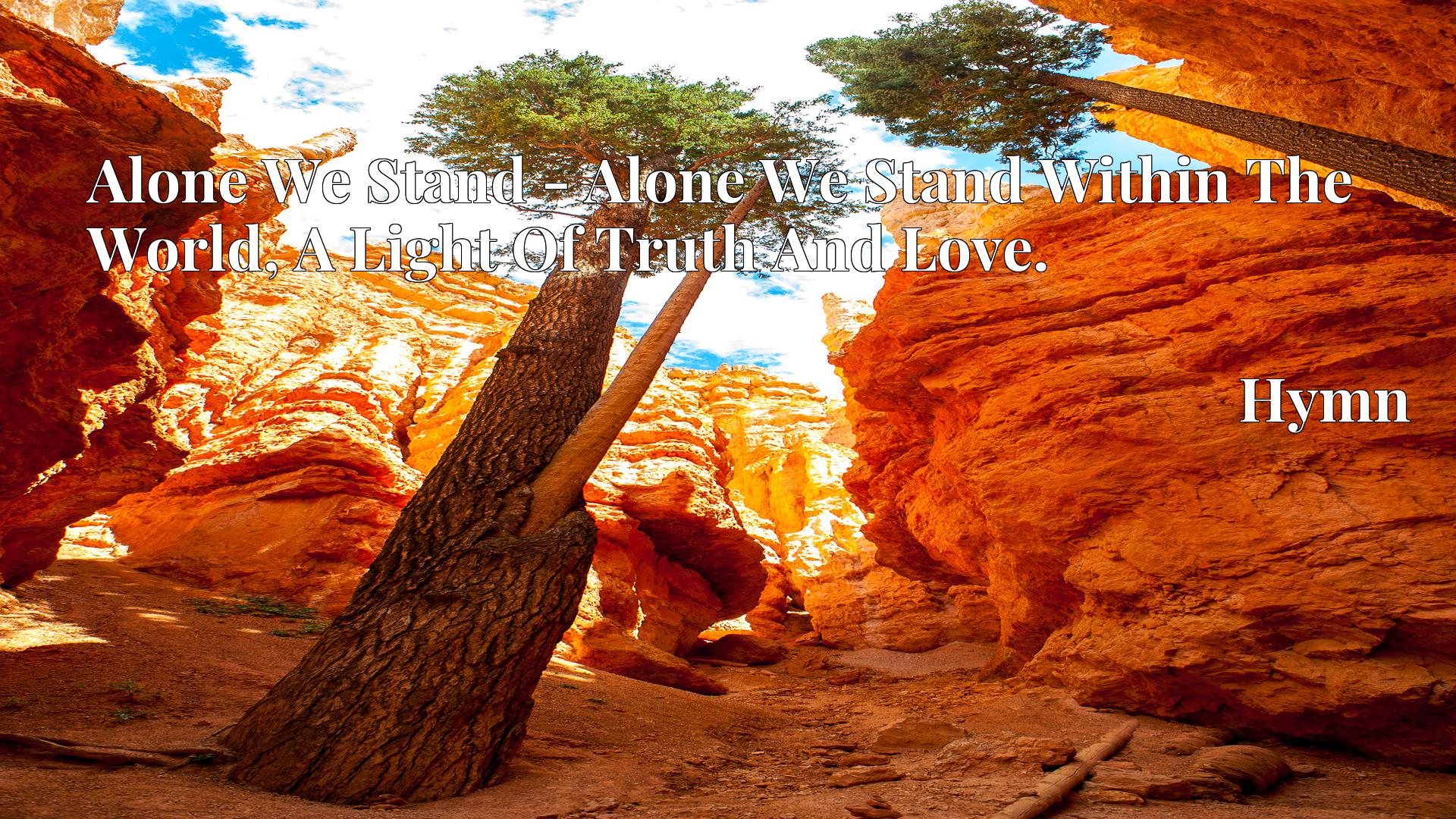 Alone We Stand - Alone We Stand Within The World, A Light Of Truth And Love. - Hymn