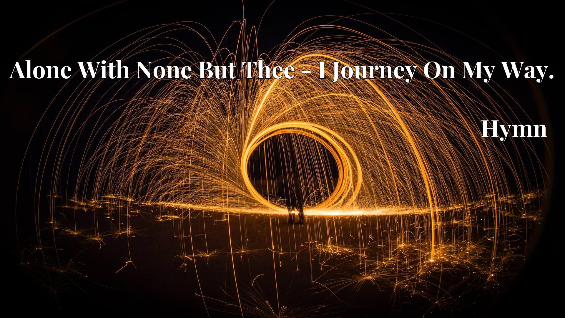 Alone With None But Thee - I Journey On My Way. - Hymn