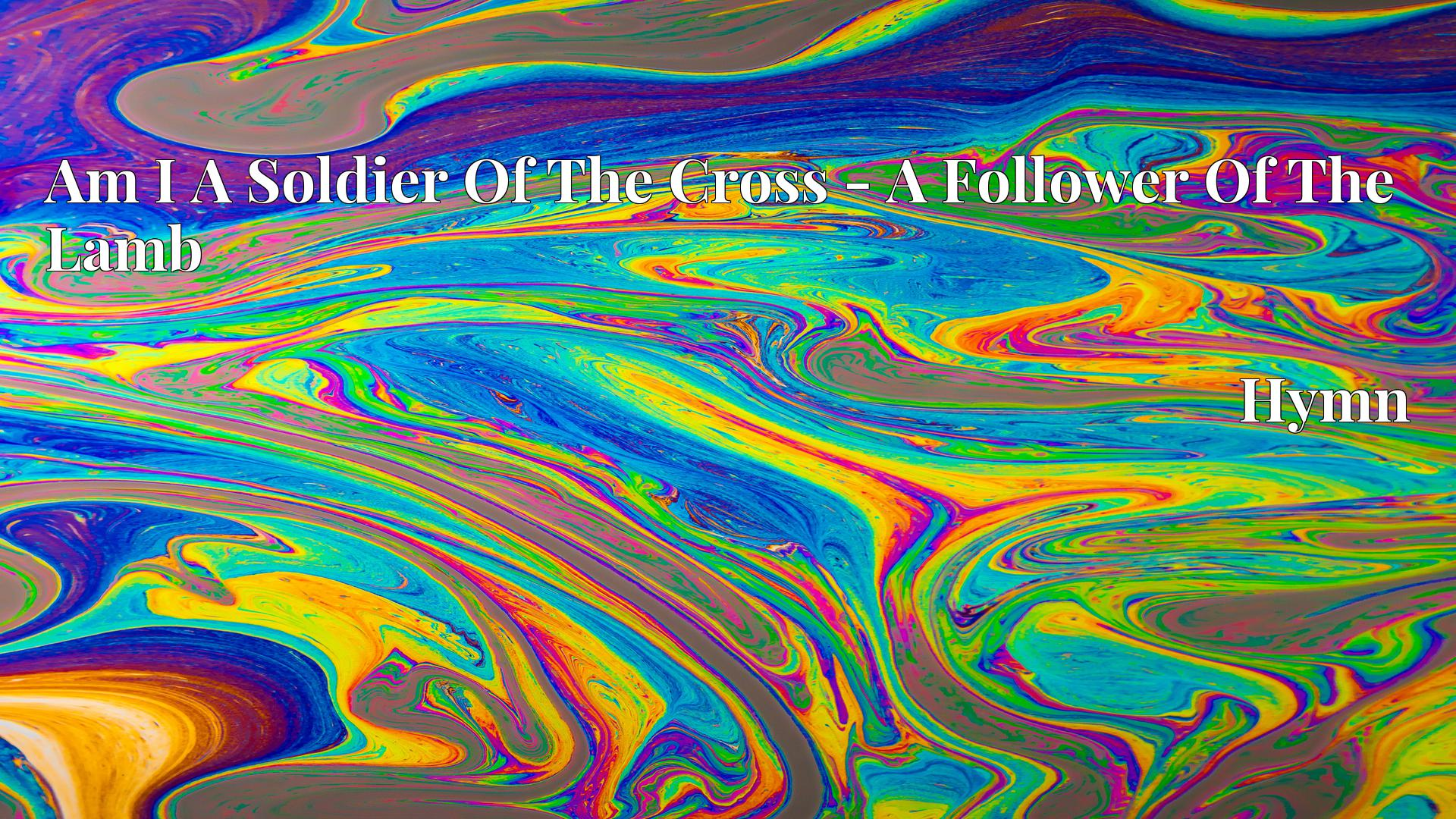 Am I A Soldier Of The Cross - A Follower Of The Lamb - Hymn