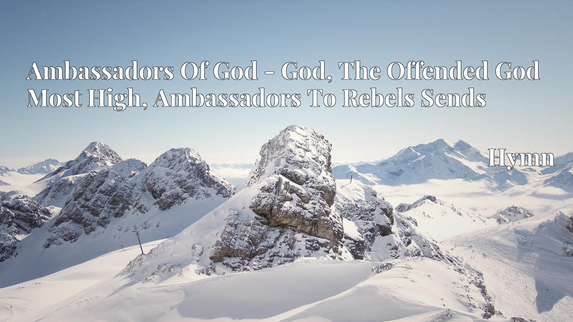 Ambassadors Of God - God, The Offended God Most High, Ambassadors To Rebels Sends - Hymn