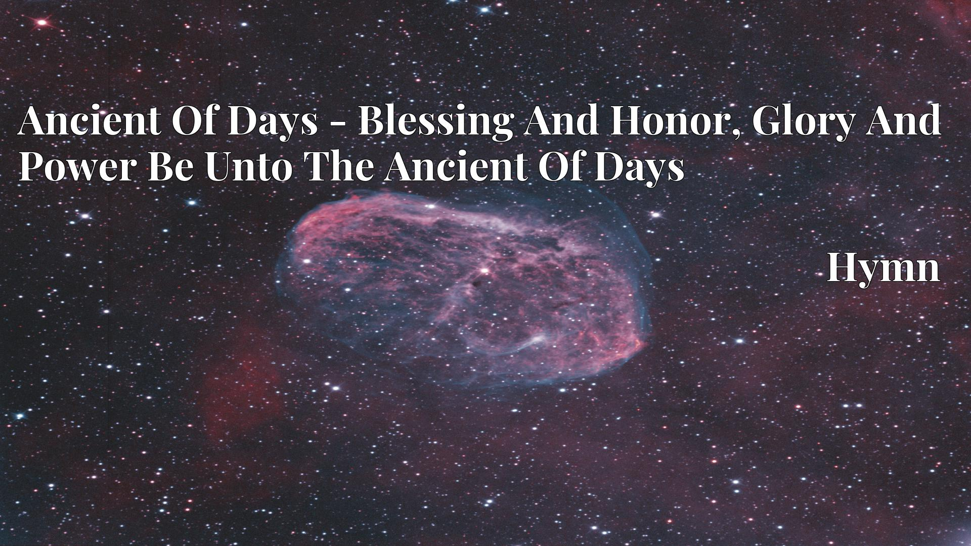 Ancient Of Days - Blessing And Honor, Glory And Power Be Unto The Ancient Of Days - Hymn