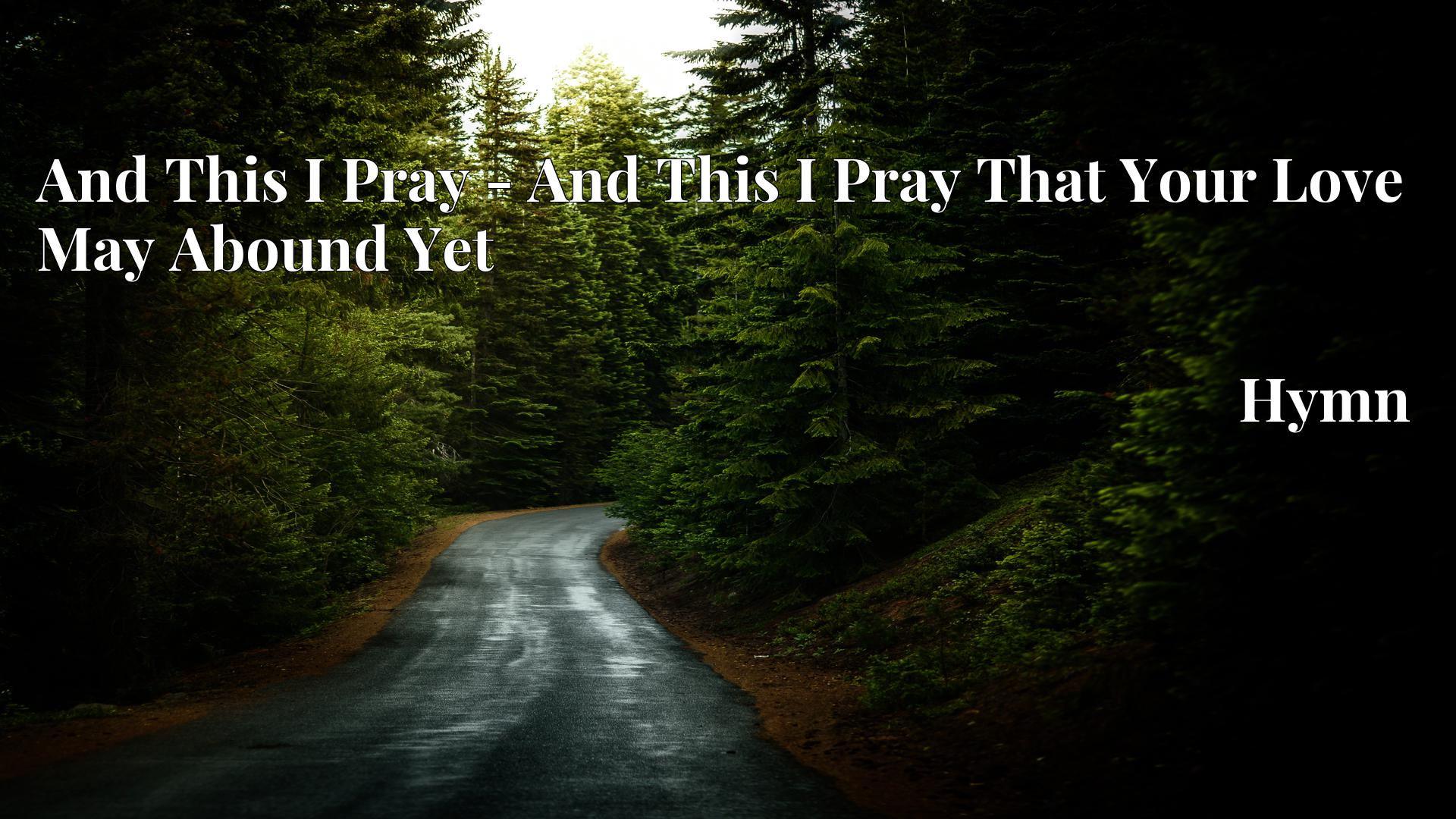 And This I Pray - And This I Pray That Your Love May Abound Yet - Hymn