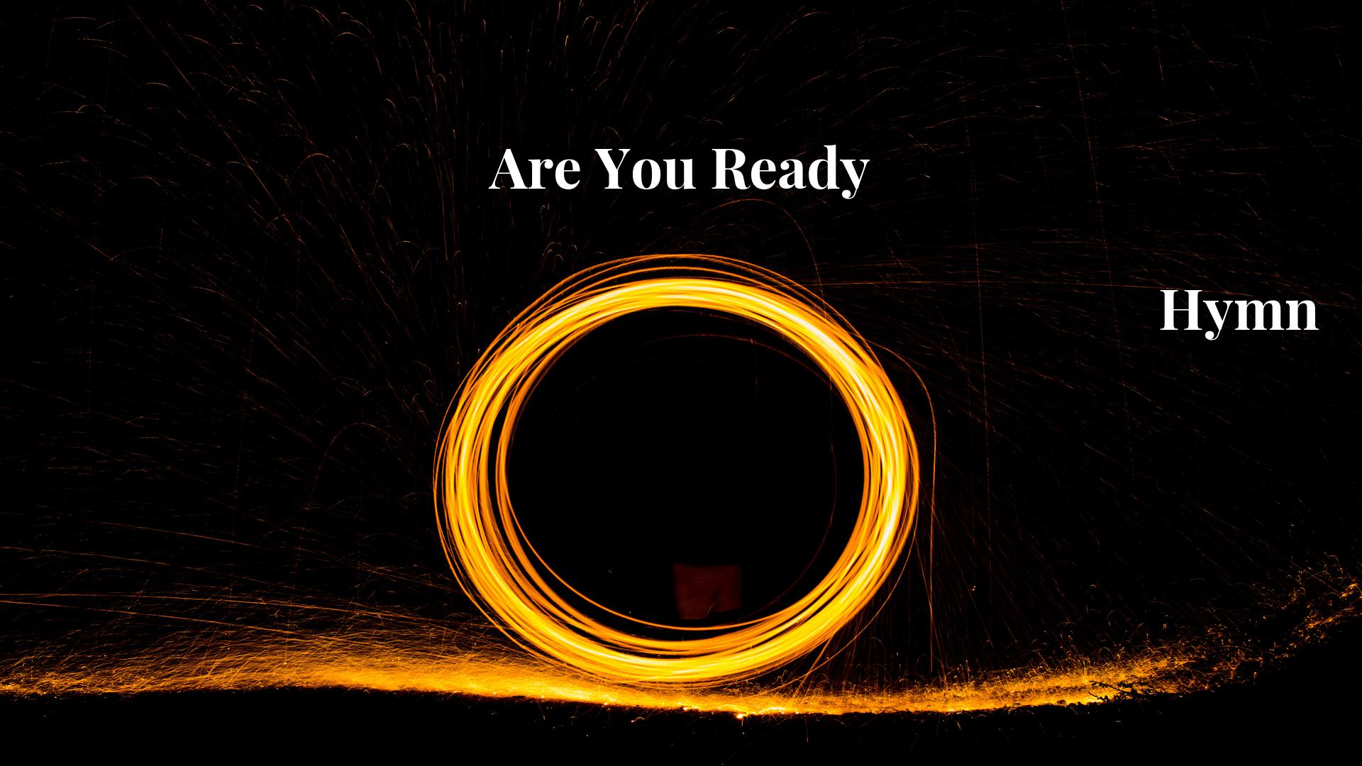 Are You Ready - Hymn