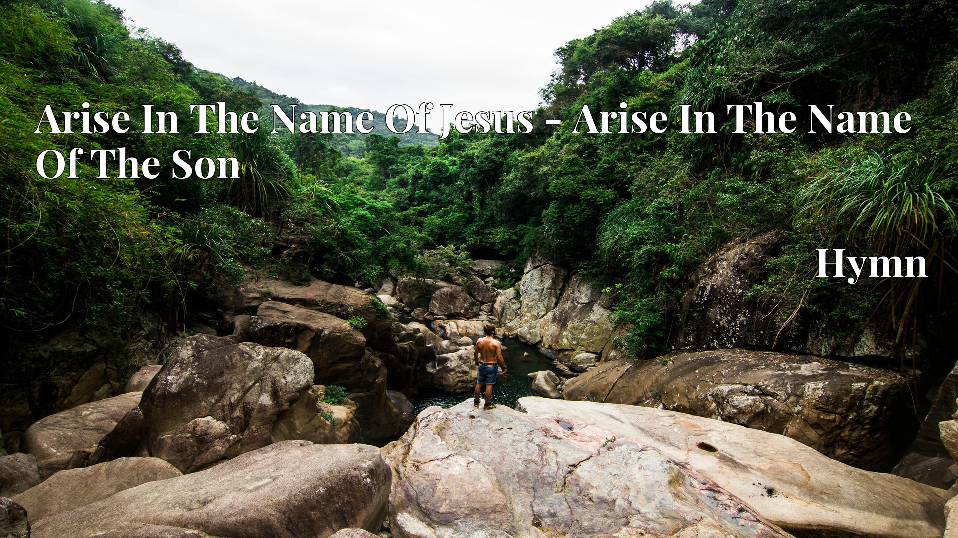 Arise In The Name Of Jesus - Arise In The Name Of The Son - Hymn