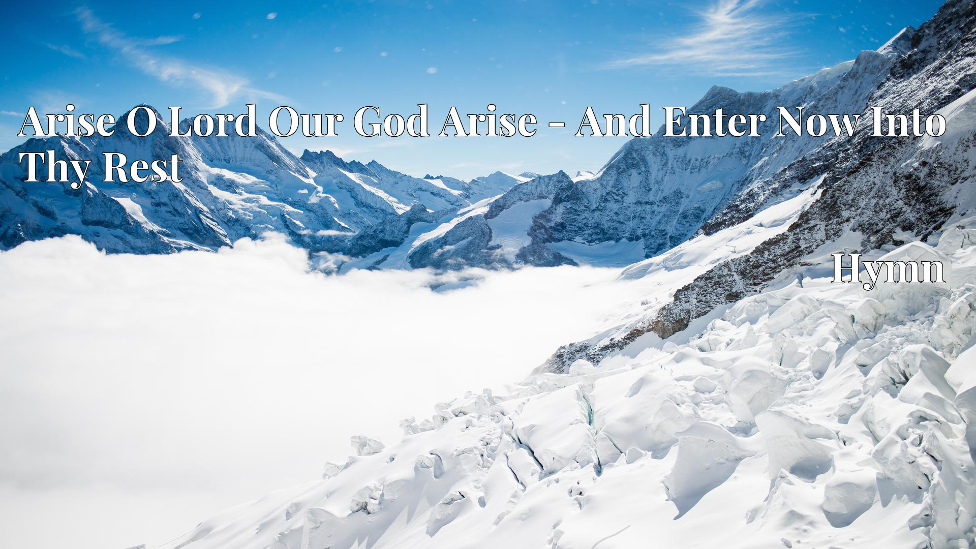 Arise O Lord Our God Arise - And Enter Now Into Thy Rest - Hymn