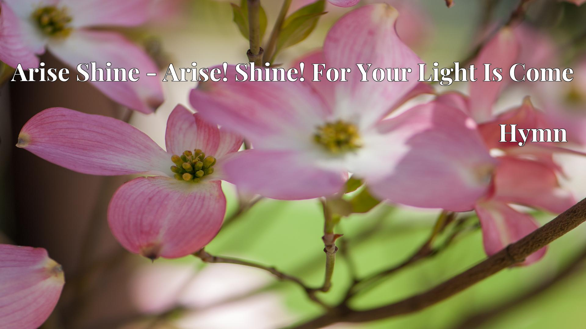 Arise Shine - Arise! Shine! For Your Light Is Come - Hymn