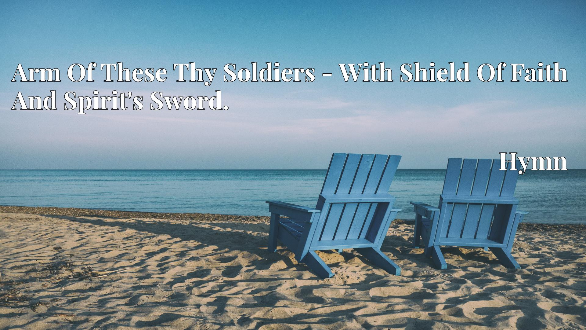 Arm Of These Thy Soldiers - With Shield Of Faith And Spirit's Sword. - Hymn
