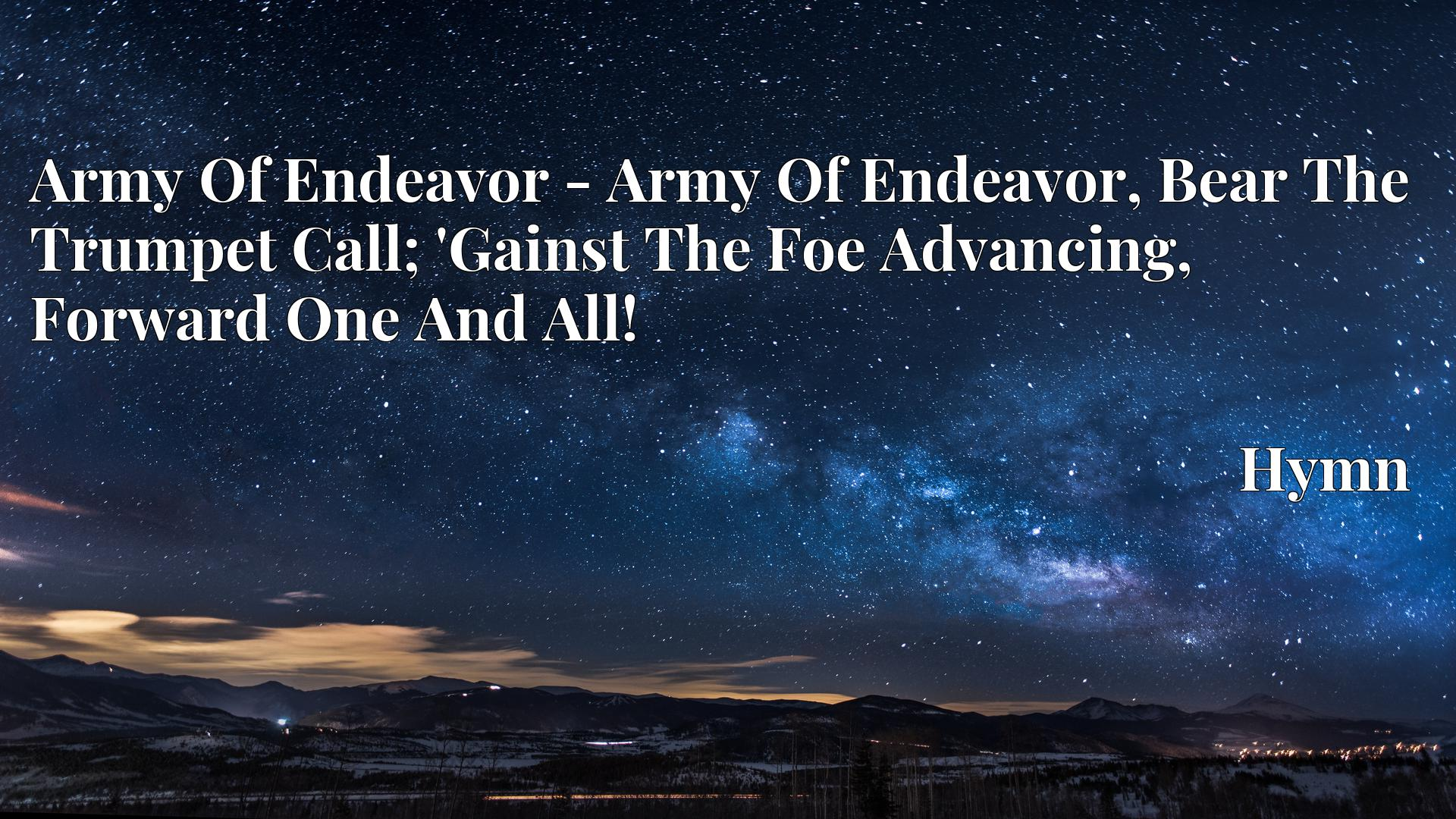 Army Of Endeavor - Army Of Endeavor, Bear The Trumpet Call; 'Gainst The Foe Advancing, Forward One And All! - Hymn