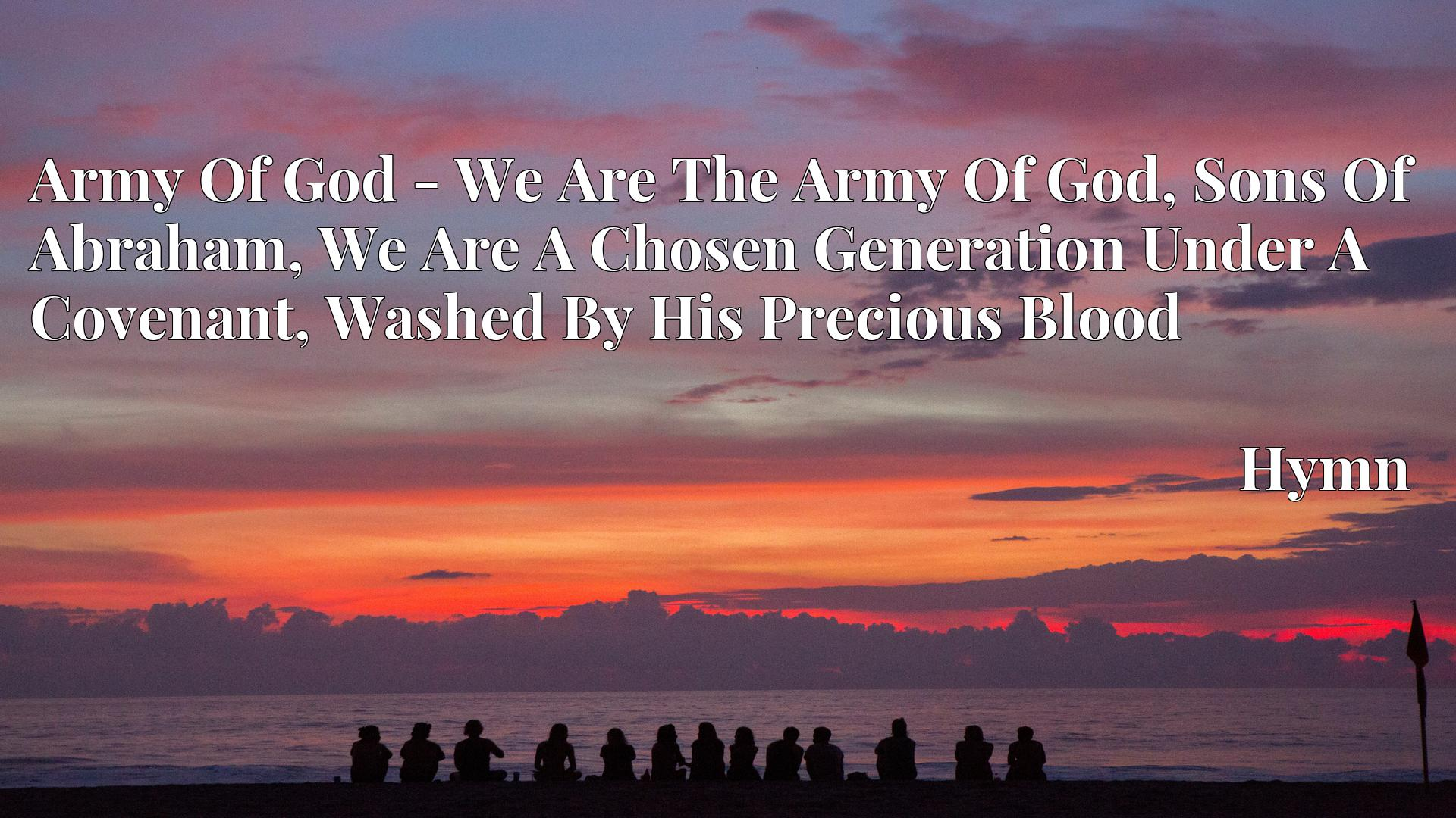 Army Of God - We Are The Army Of God, Sons Of Abraham, We Are A Chosen Generation Under A Covenant, Washed By His Precious Blood - Hymn