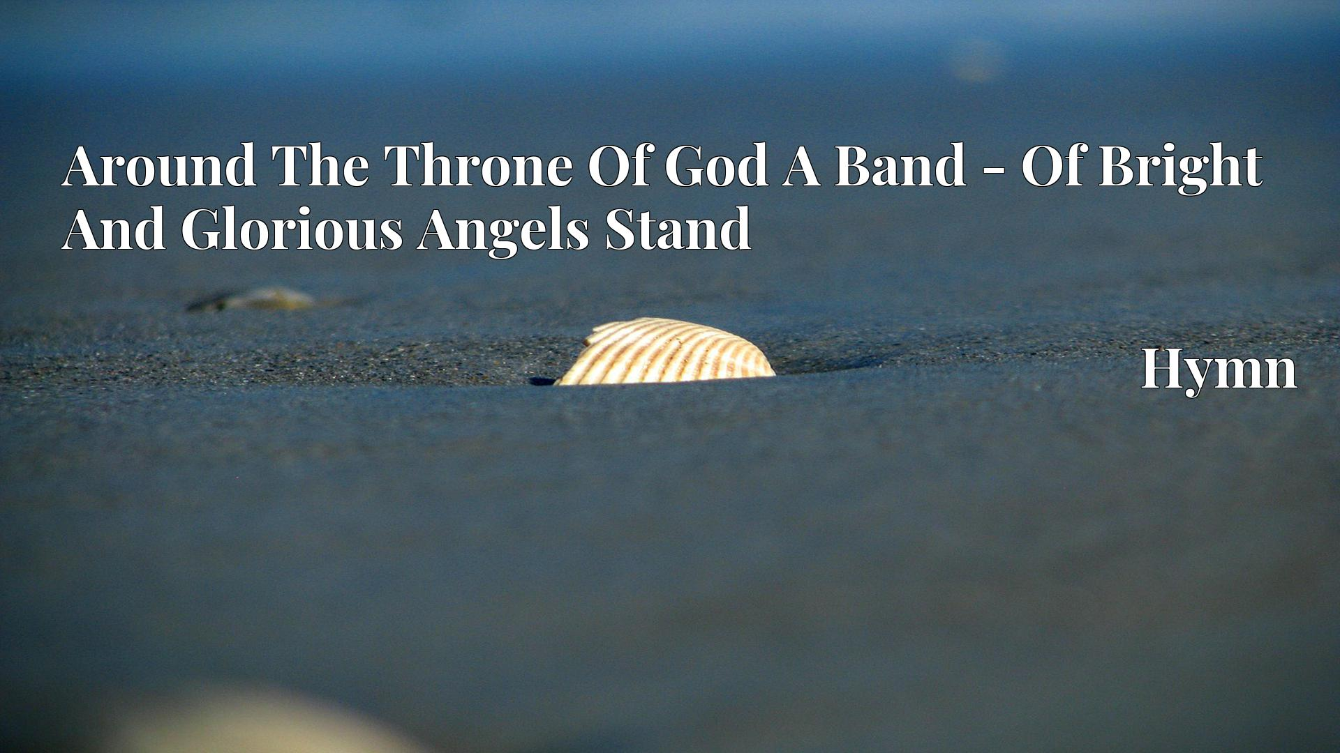 Around The Throne Of God A Band - Of Bright And Glorious Angels Stand - Hymn