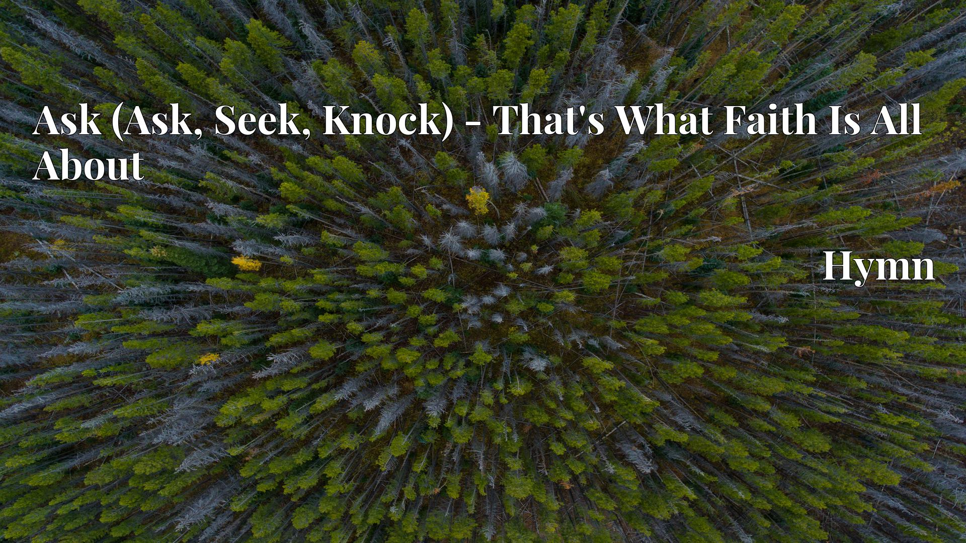 Ask (Ask, Seek, Knock) - That's What Faith Is All About - Hymn