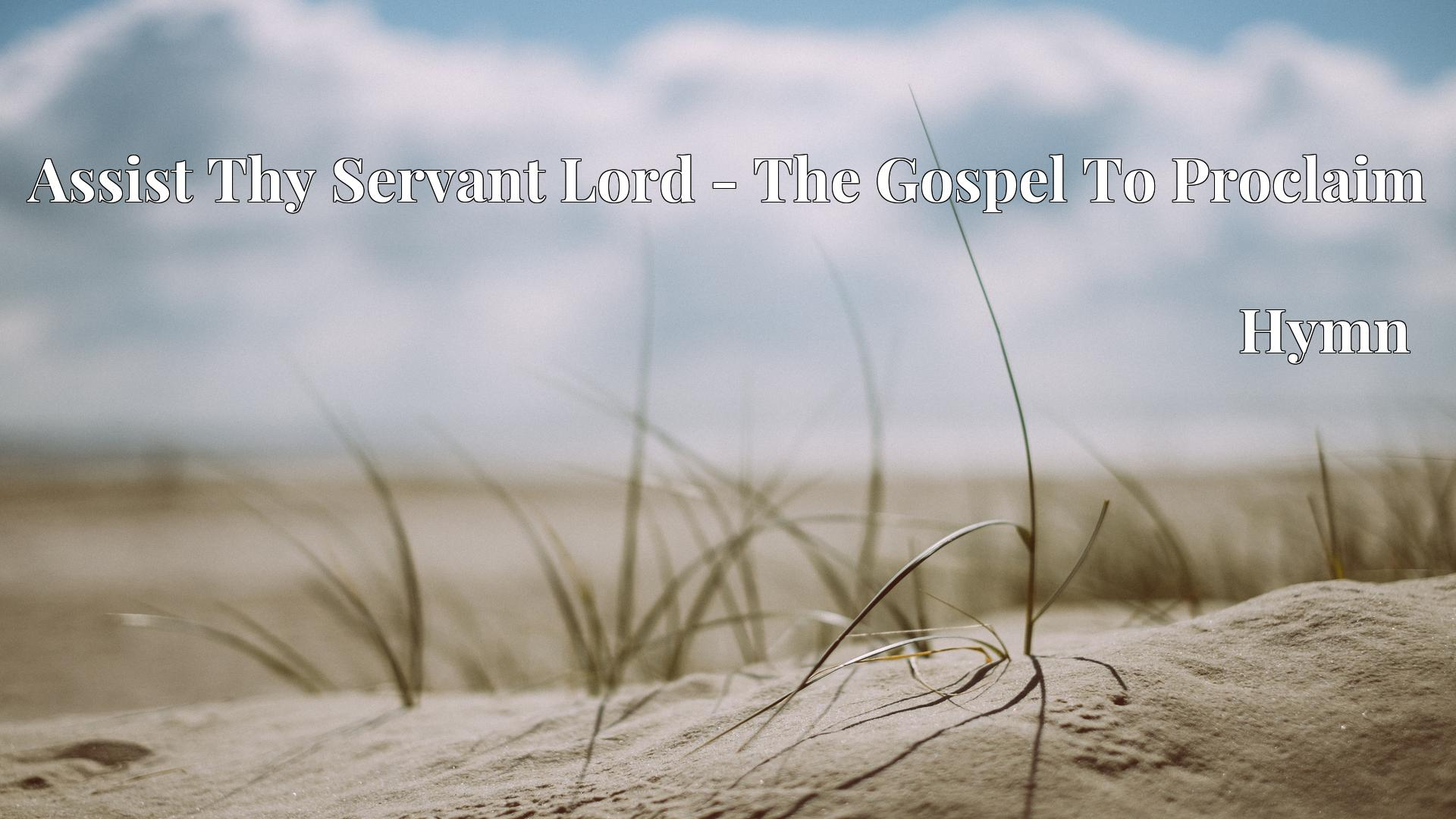 Assist Thy Servant Lord - The Gospel To Proclaim - Hymn