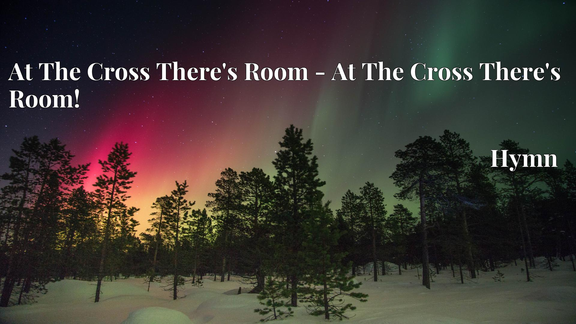 At The Cross There's Room - At The Cross There's Room! - Hymn