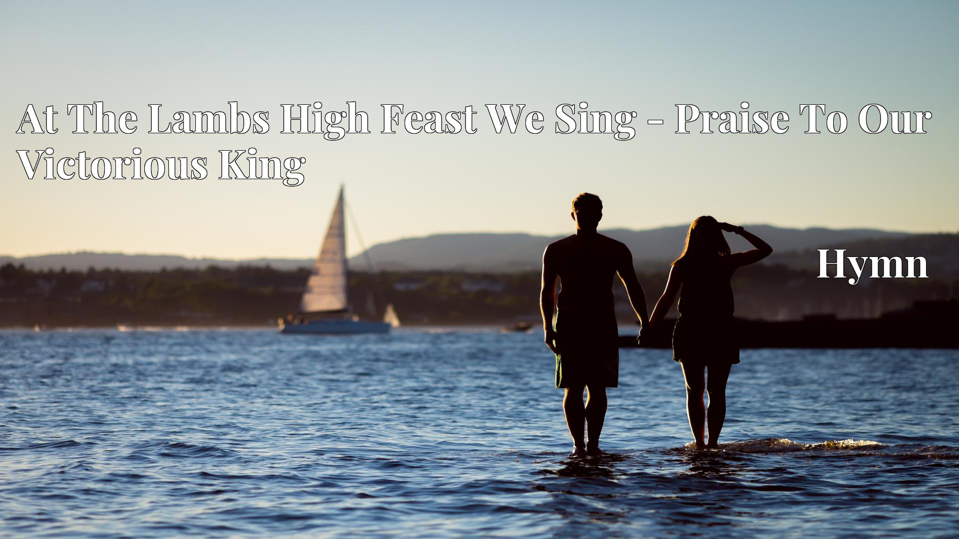At The Lambs High Feast We Sing - Praise To Our Victorious King - Hymn