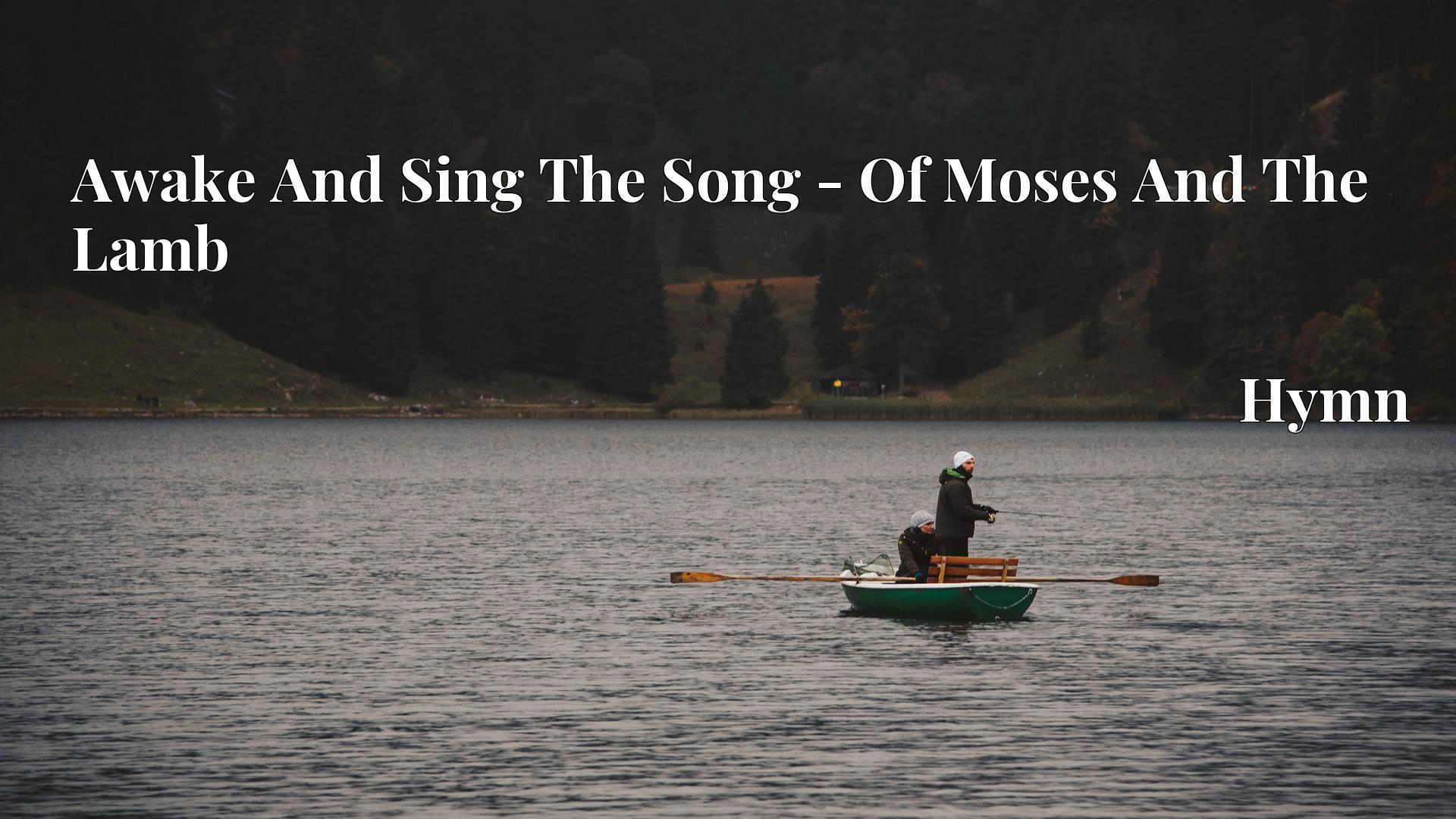 Awake And Sing The Song - Of Moses And The Lamb - Hymn