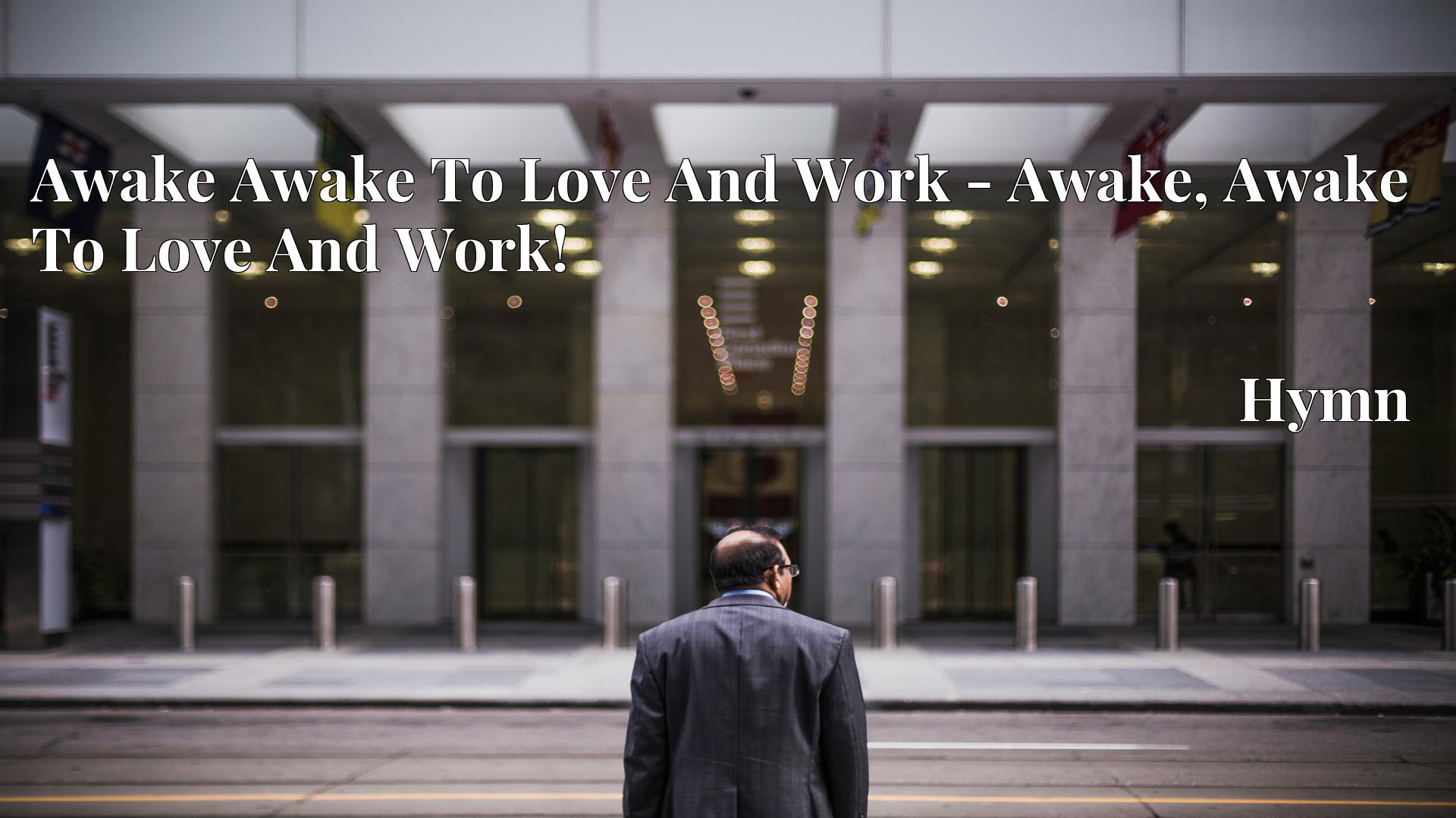Awake Awake To Love And Work - Awake, Awake To Love And Work! - Hymn