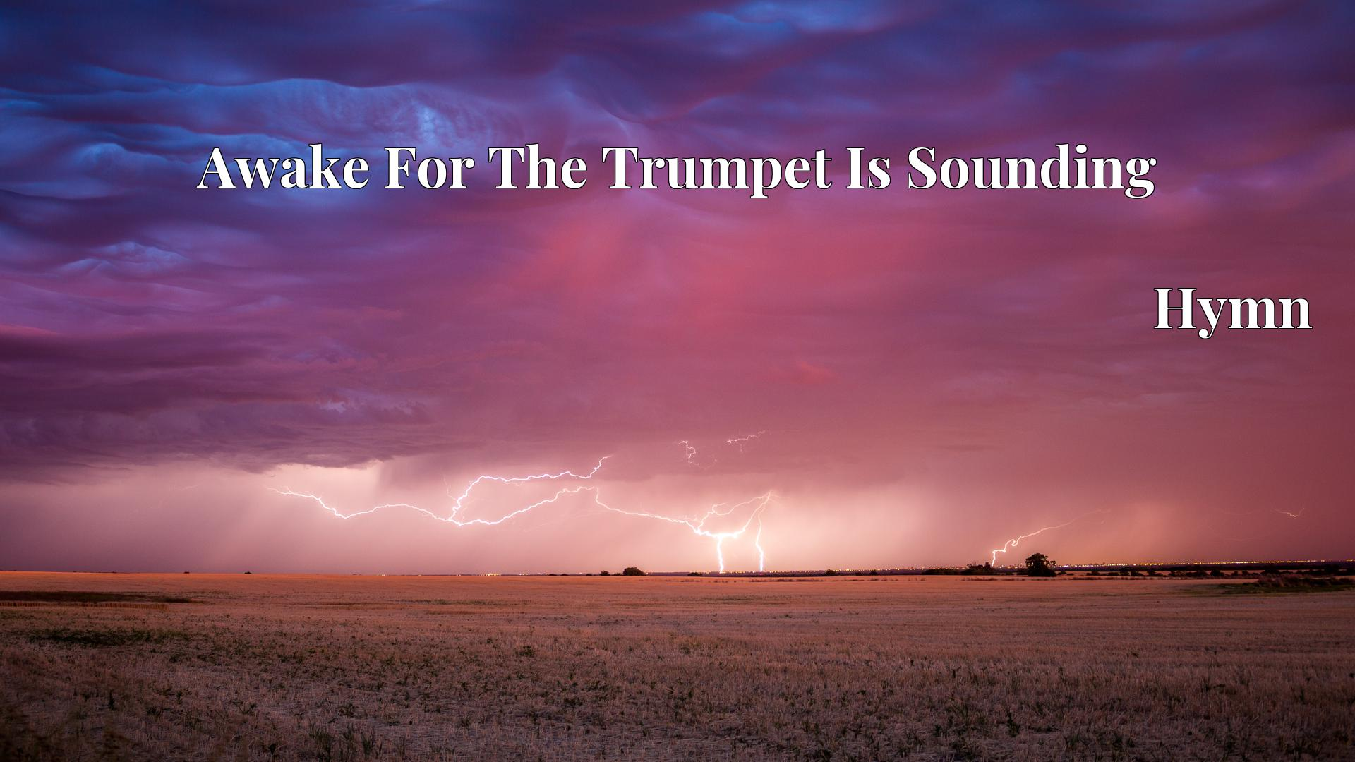 Awake For The Trumpet Is Sounding - Hymn
