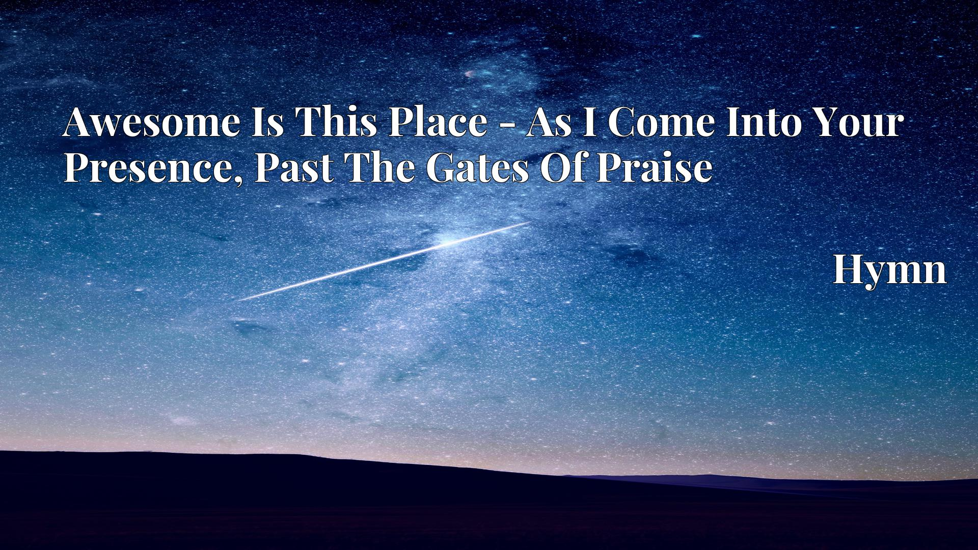 Awesome Is This Place - As I Come Into Your Presence, Past The Gates Of Praise - Hymn