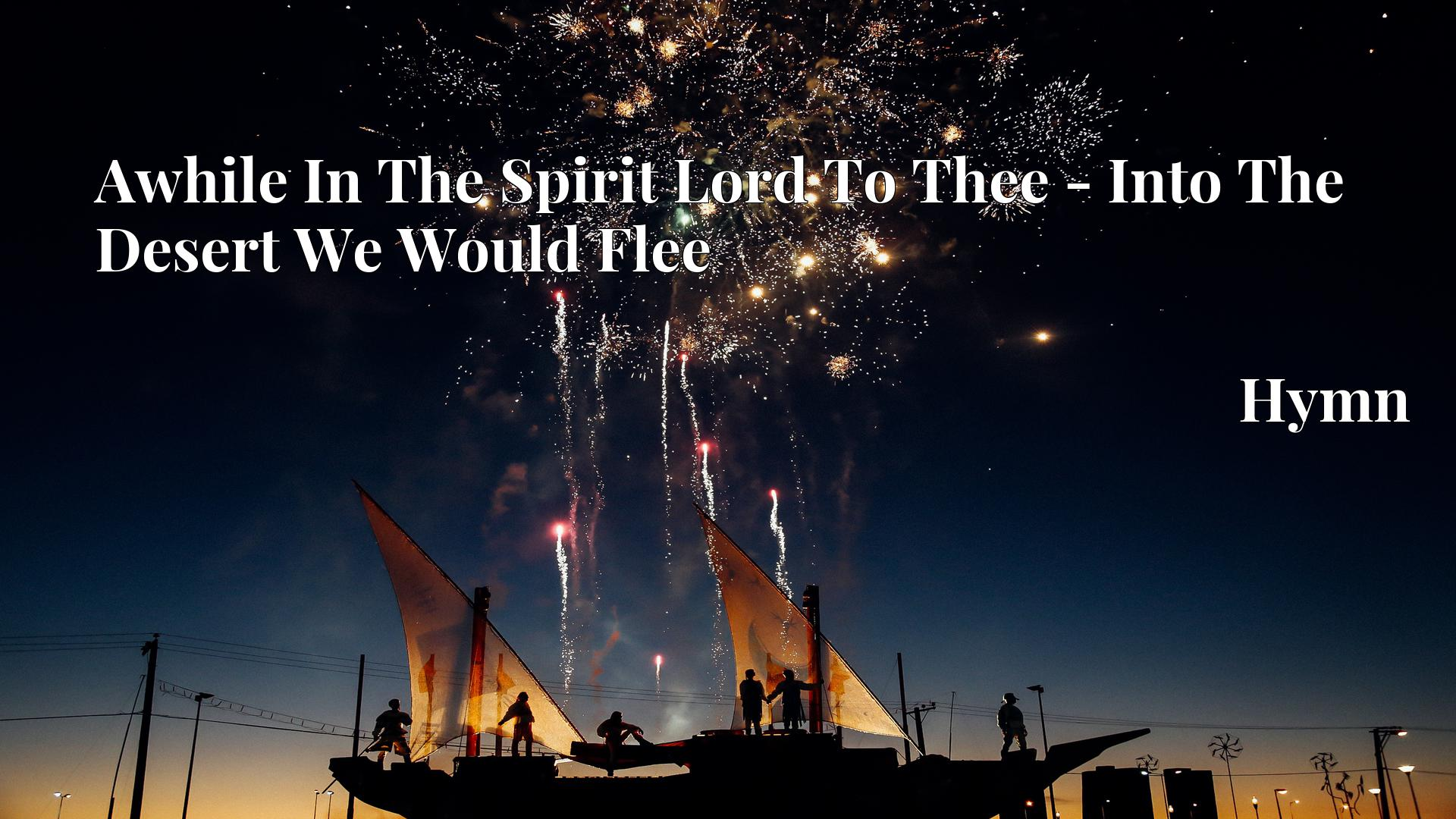 Awhile In The Spirit Lord To Thee - Into The Desert We Would Flee - Hymn