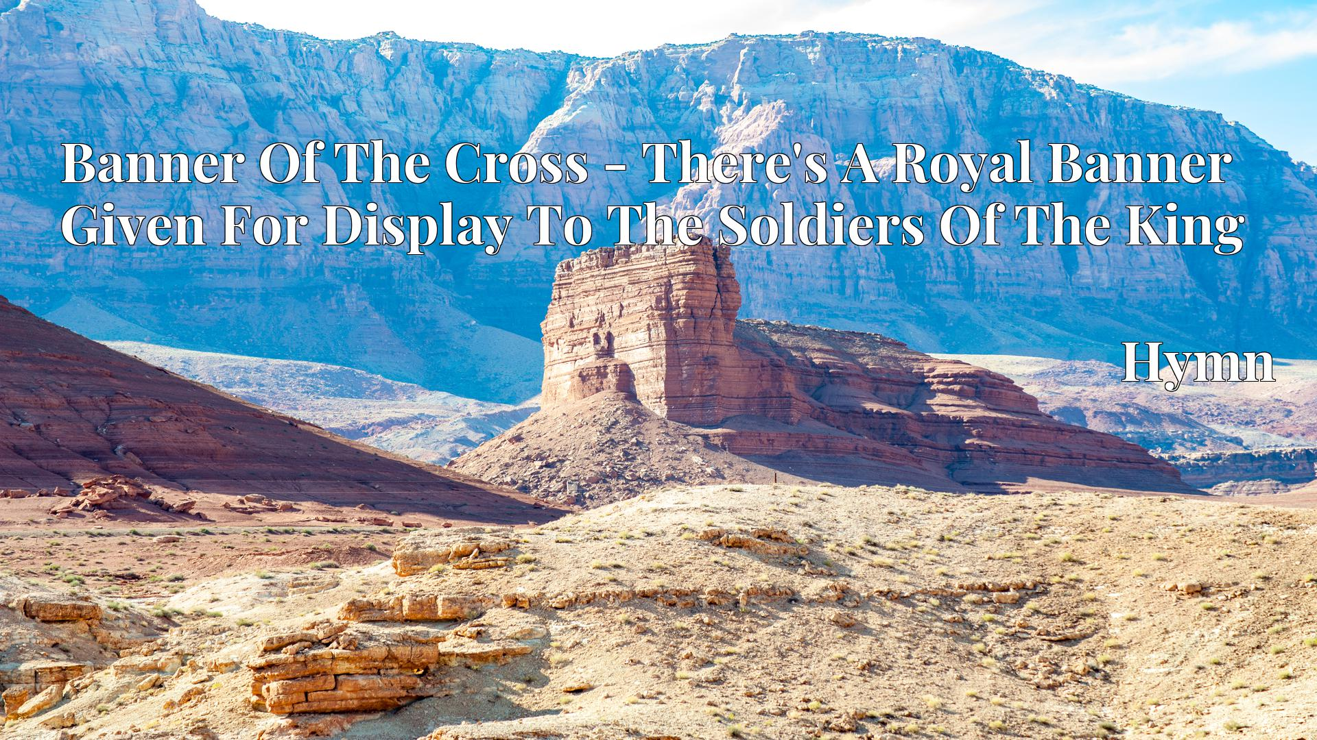Banner Of The Cross - There's A Royal Banner Given For Display To The Soldiers Of The King - Hymn