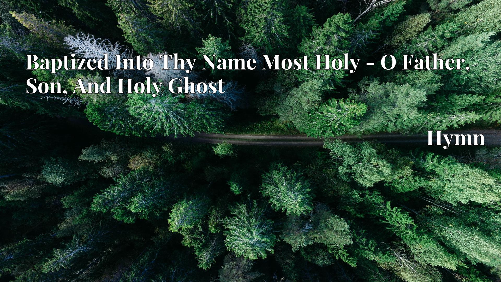 Baptized Into Thy Name Most Holy - O Father, Son, And Holy Ghost - Hymn