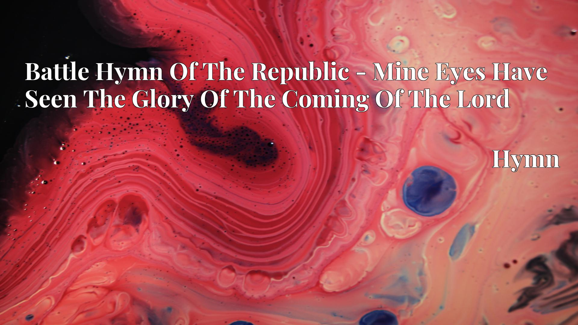 Battle Hymn Of The Republic - Mine Eyes Have Seen The Glory Of The Coming Of The Lord - Hymn