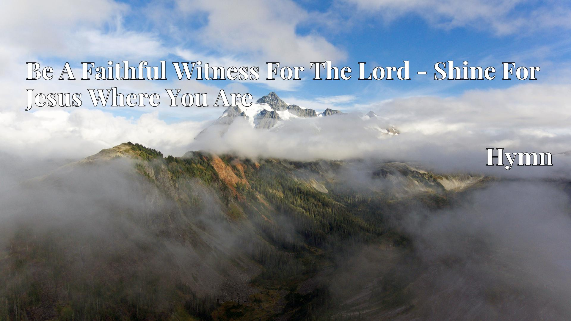 Be A Faithful Witness For The Lord - Shine For Jesus Where You Are - Hymn