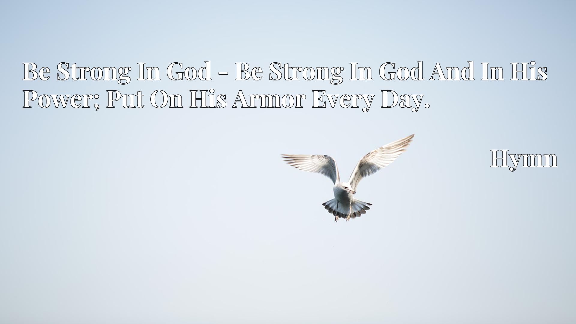 Be Strong In God - Be Strong In God And In His Power; Put On His Armor Every Day. - Hymn