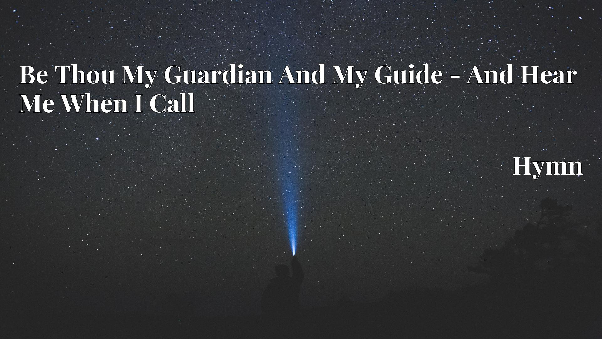 Be Thou My Guardian And My Guide - And Hear Me When I Call Hymn